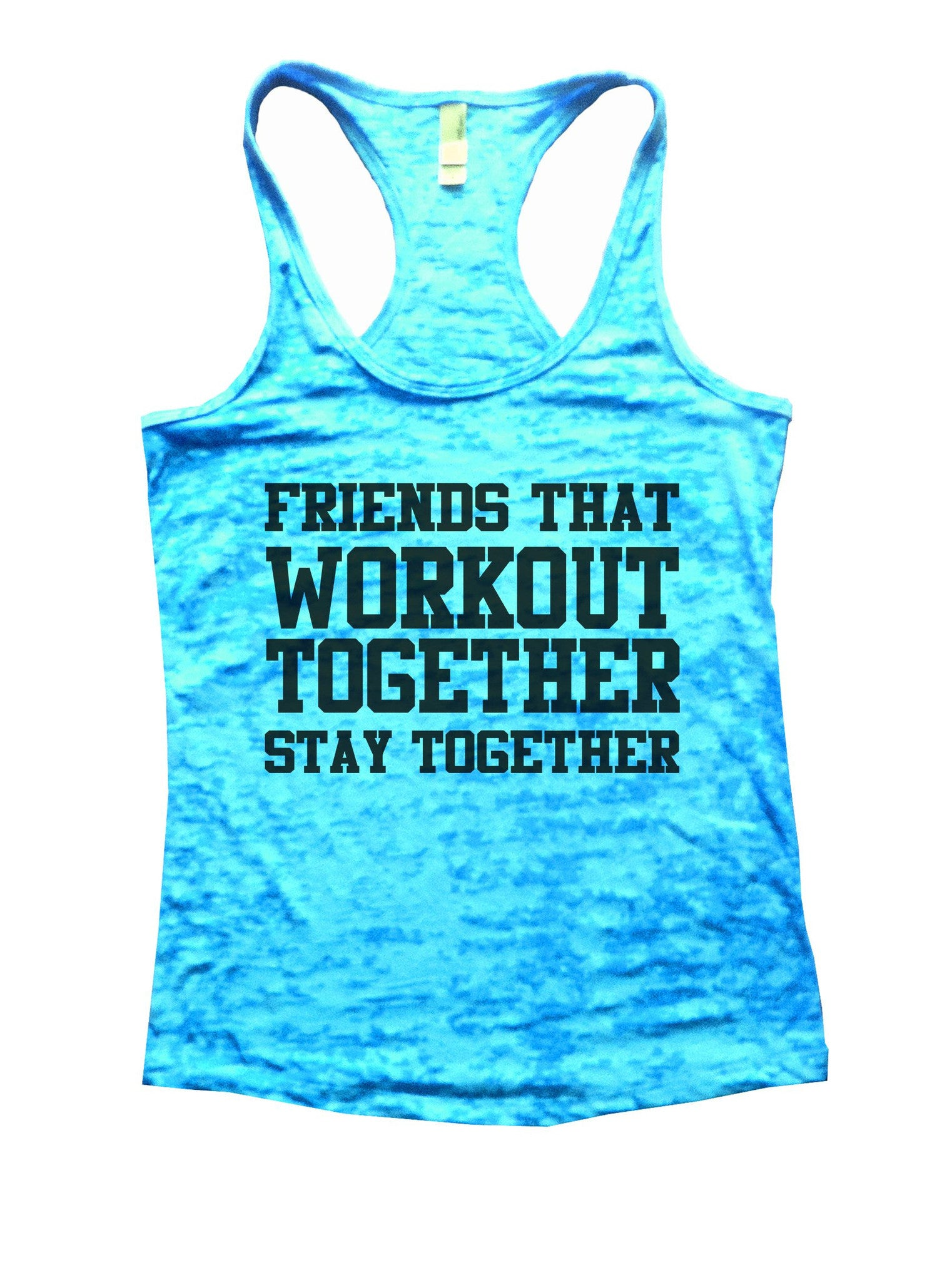 Friends That Workout Together Stay Together Burnout Tank Top By BurnoutTankTops.com - 847 - Funny Shirts Tank Tops Burnouts and Triblends  - 4