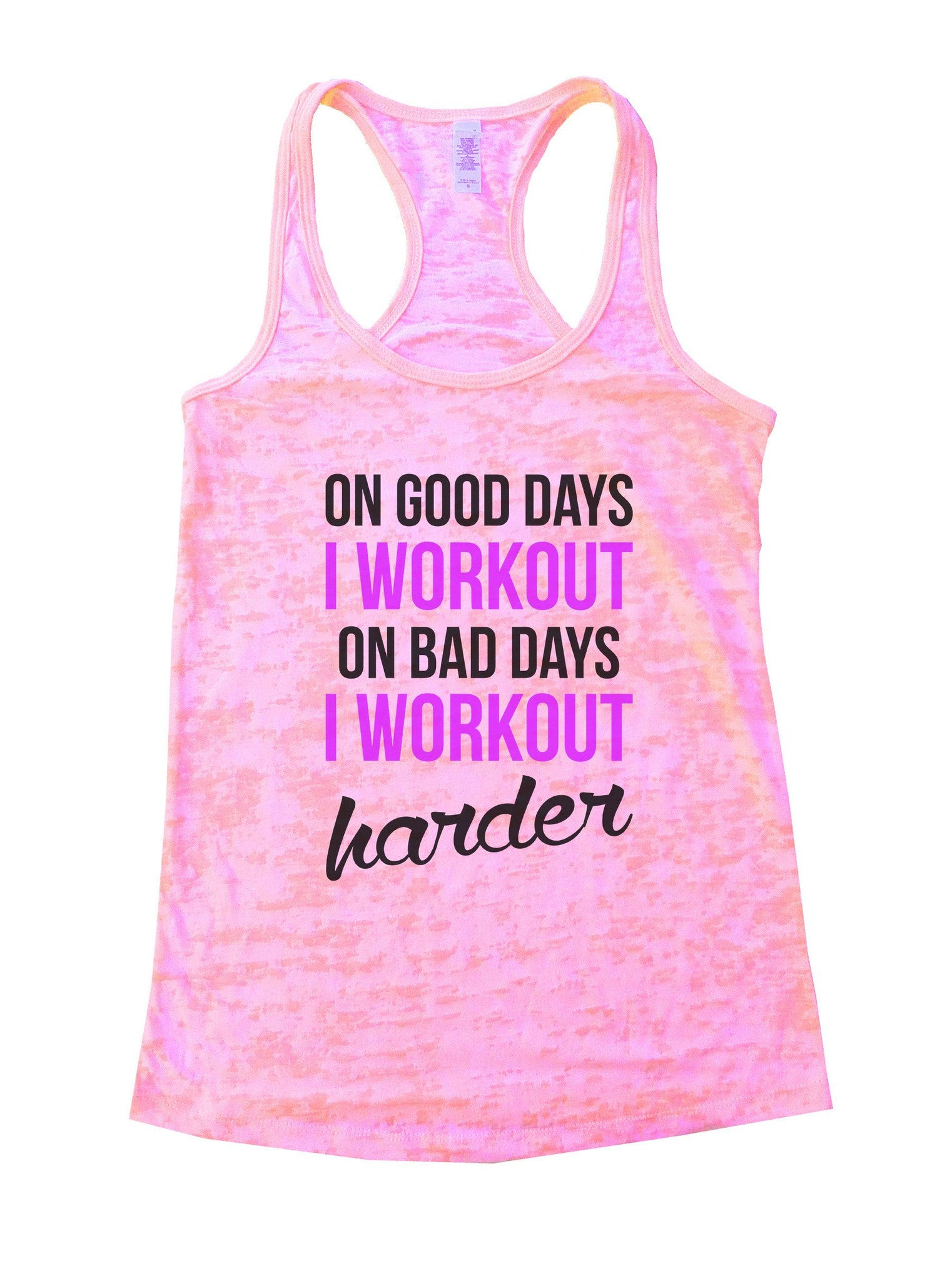 On Good Days I Workout On Bad Days I Workout Harder Burnout Tank Top By BurnoutTankTops.com - 850 - Funny Shirts Tank Tops Burnouts and Triblends  - 1