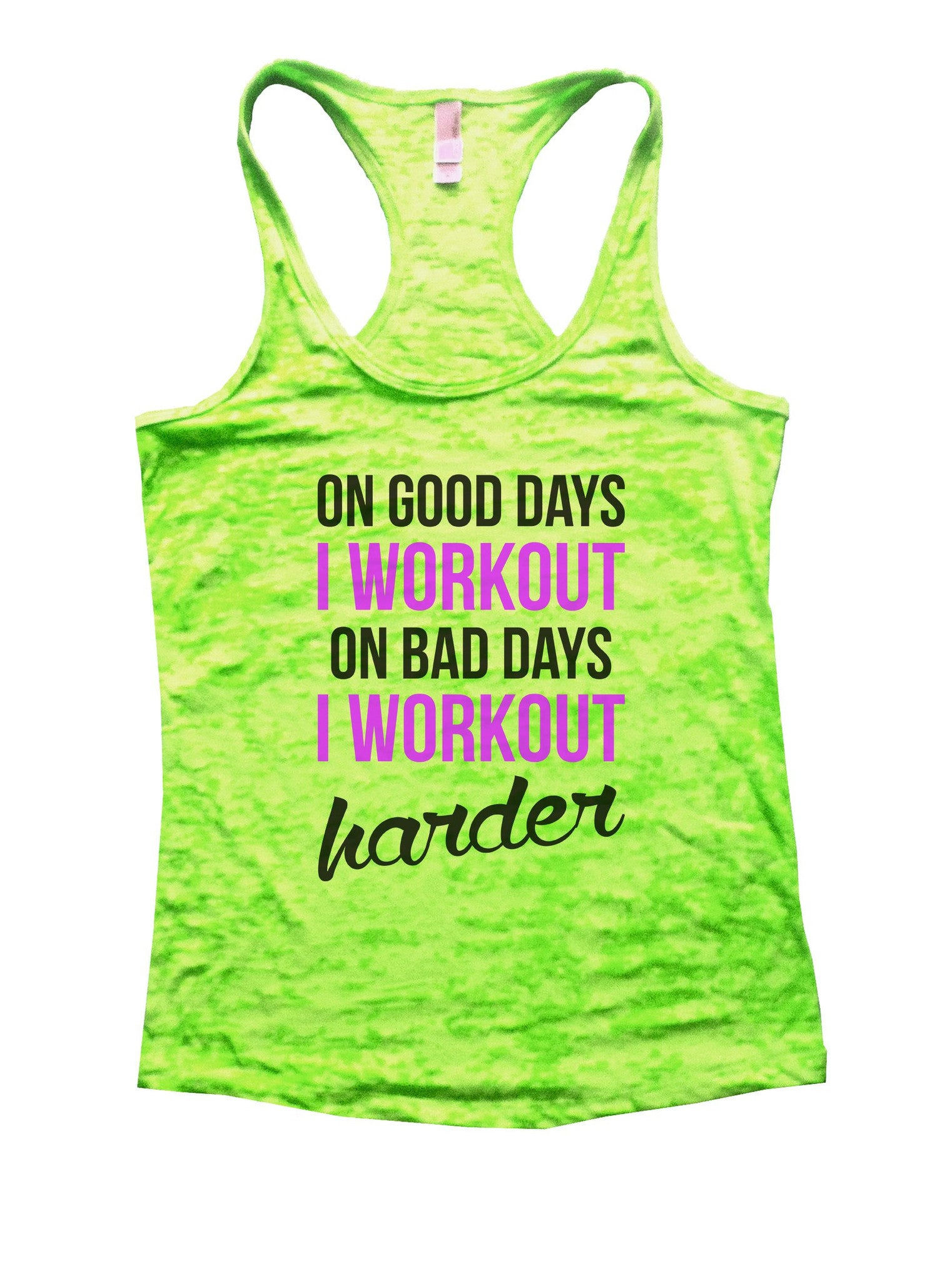 On Good Days I Workout On Bad Days I Workout Harder Burnout Tank Top By BurnoutTankTops.com - 850 - Funny Shirts Tank Tops Burnouts and Triblends  - 2