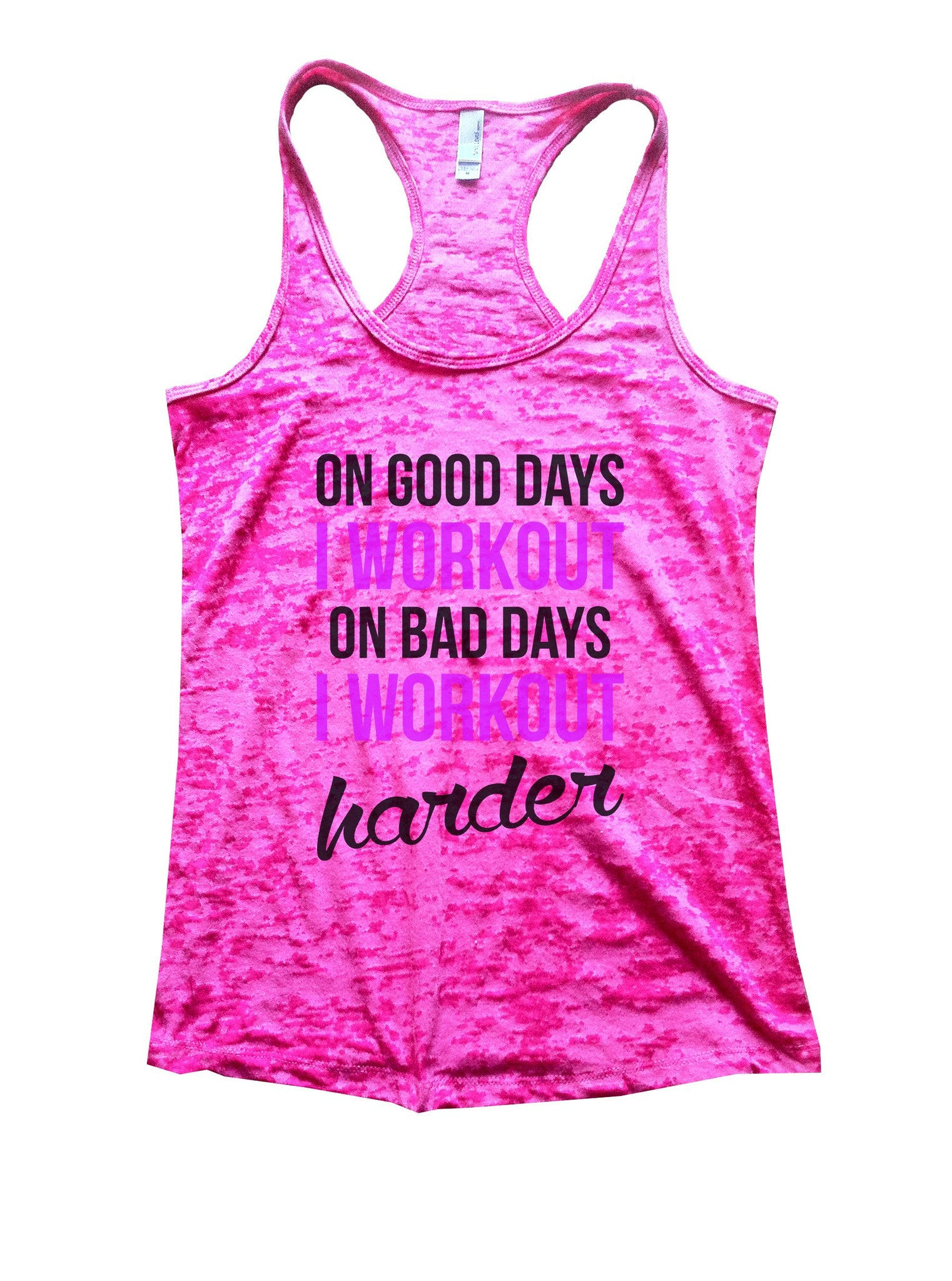 On Good Days I Workout On Bad Days I Workout Harder Burnout Tank Top By BurnoutTankTops.com - 850 - Funny Shirts Tank Tops Burnouts and Triblends  - 5