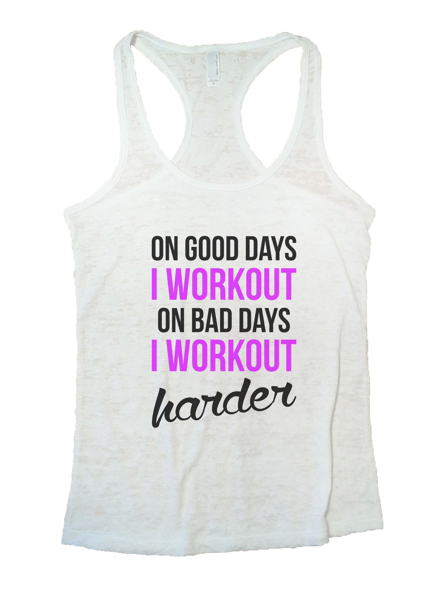 On Good Days I Workout On Bad Days I Workout Harder Burnout Tank Top By BurnoutTankTops.com - 850 - Funny Shirts Tank Tops Burnouts and Triblends  - 6