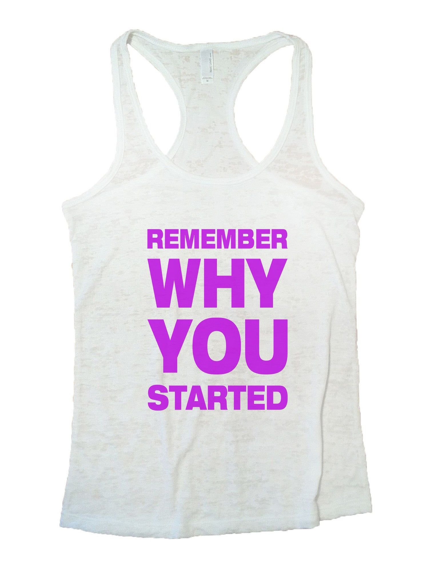 Remember Why You Started Burnout Tank Top By BurnoutTankTops.com - 852 - Funny Shirts Tank Tops Burnouts and Triblends  - 6