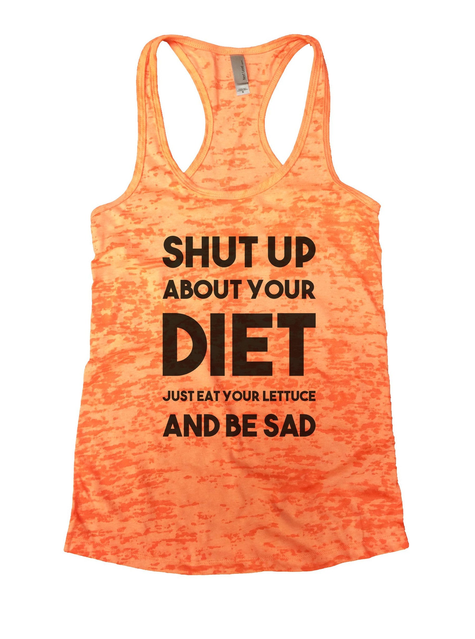 Shut Up About Your Diet Just Eat Your Lettuce And Be Sad Burnout Tank Top By BurnoutTankTops.com - 856 - Funny Shirts Tank Tops Burnouts and Triblends  - 3