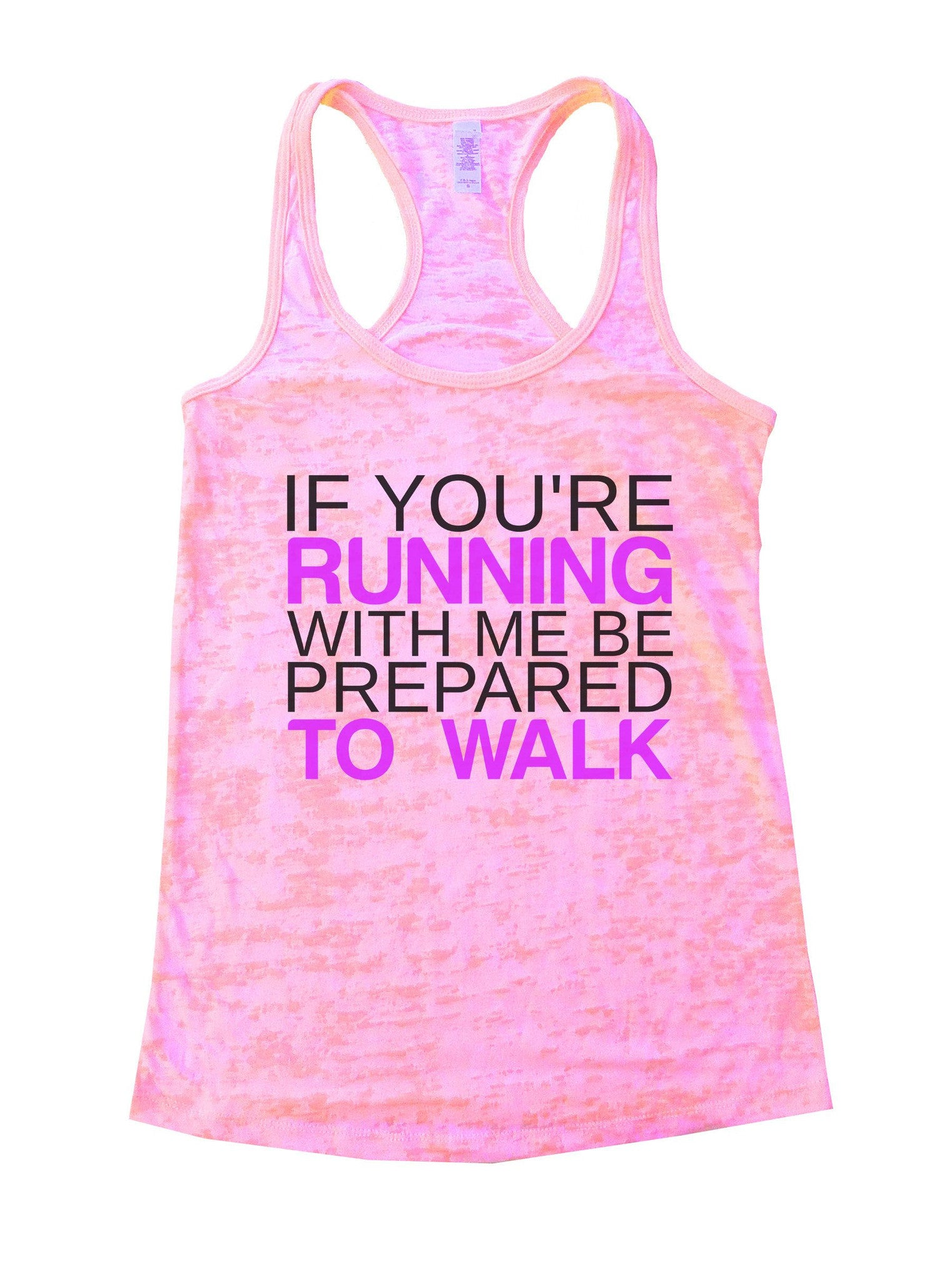 If You're Running With Me Be Prepared To Walk Burnout Tank Top By BurnoutTankTops.com - 858 - Funny Shirts Tank Tops Burnouts and Triblends  - 1