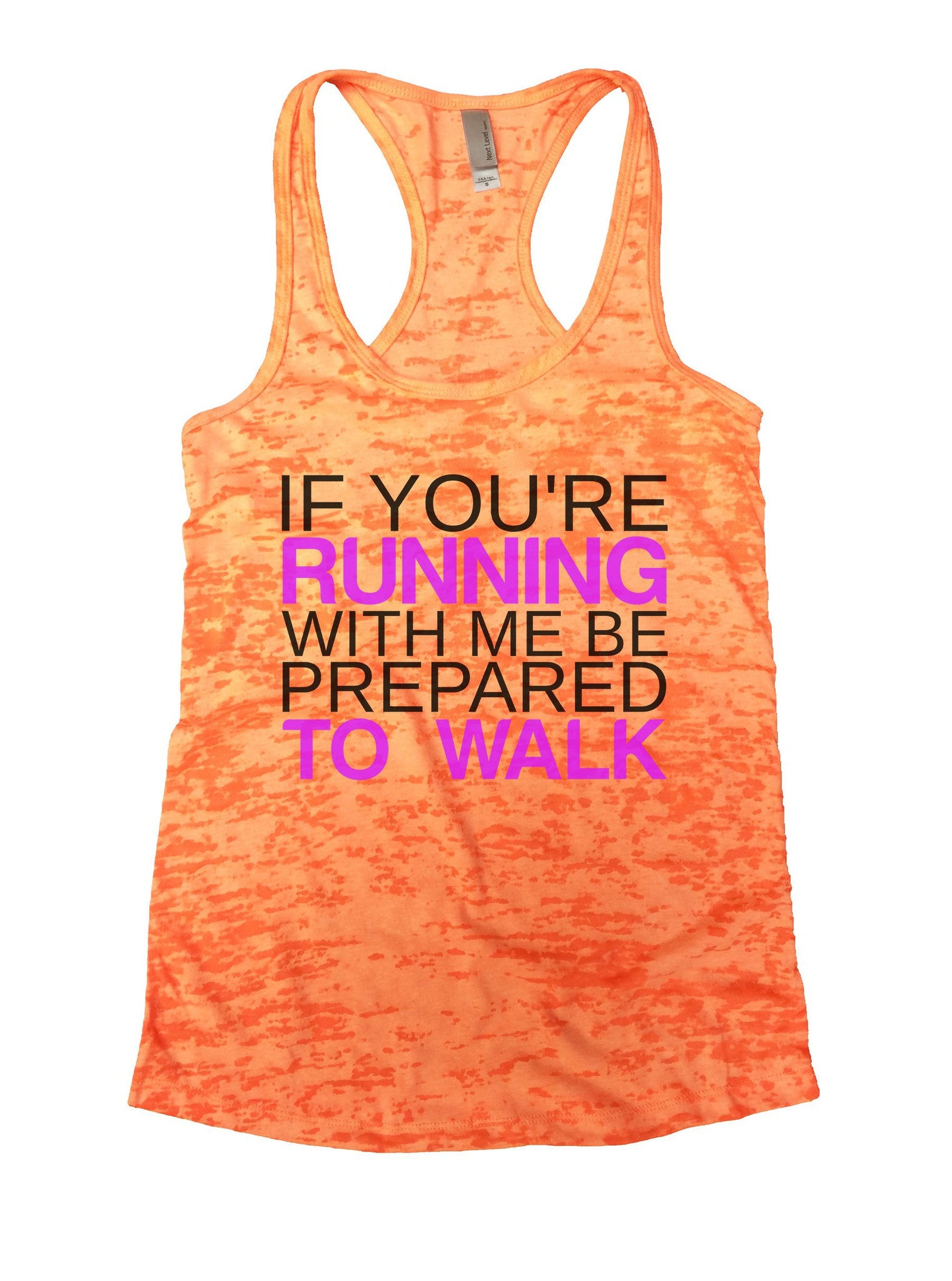 If You're Running With Me Be Prepared To Walk Burnout Tank Top By BurnoutTankTops.com - 858 - Funny Shirts Tank Tops Burnouts and Triblends  - 3