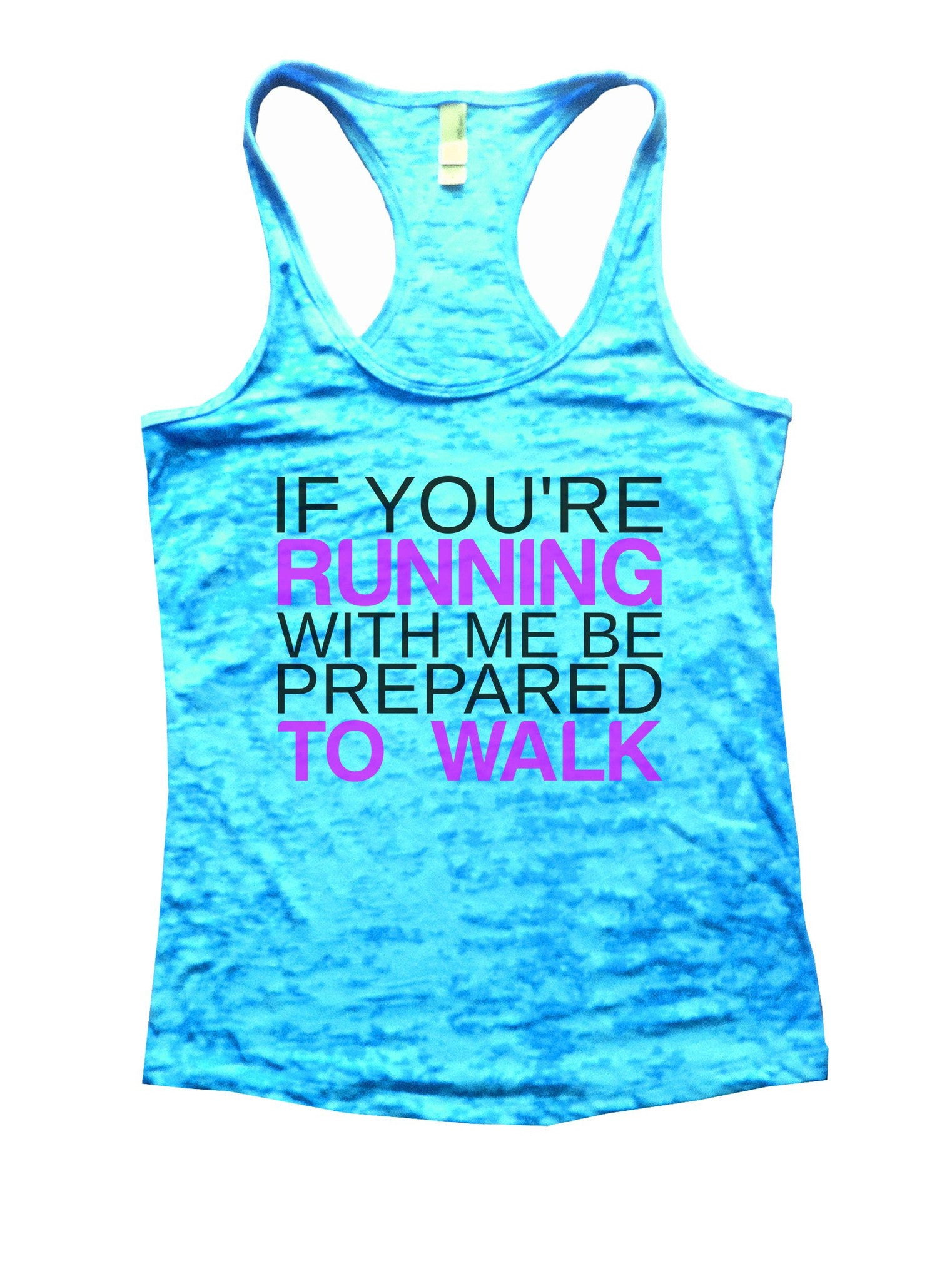 If You're Running With Me Be Prepared To Walk Burnout Tank Top By BurnoutTankTops.com - 858 - Funny Shirts Tank Tops Burnouts and Triblends  - 4