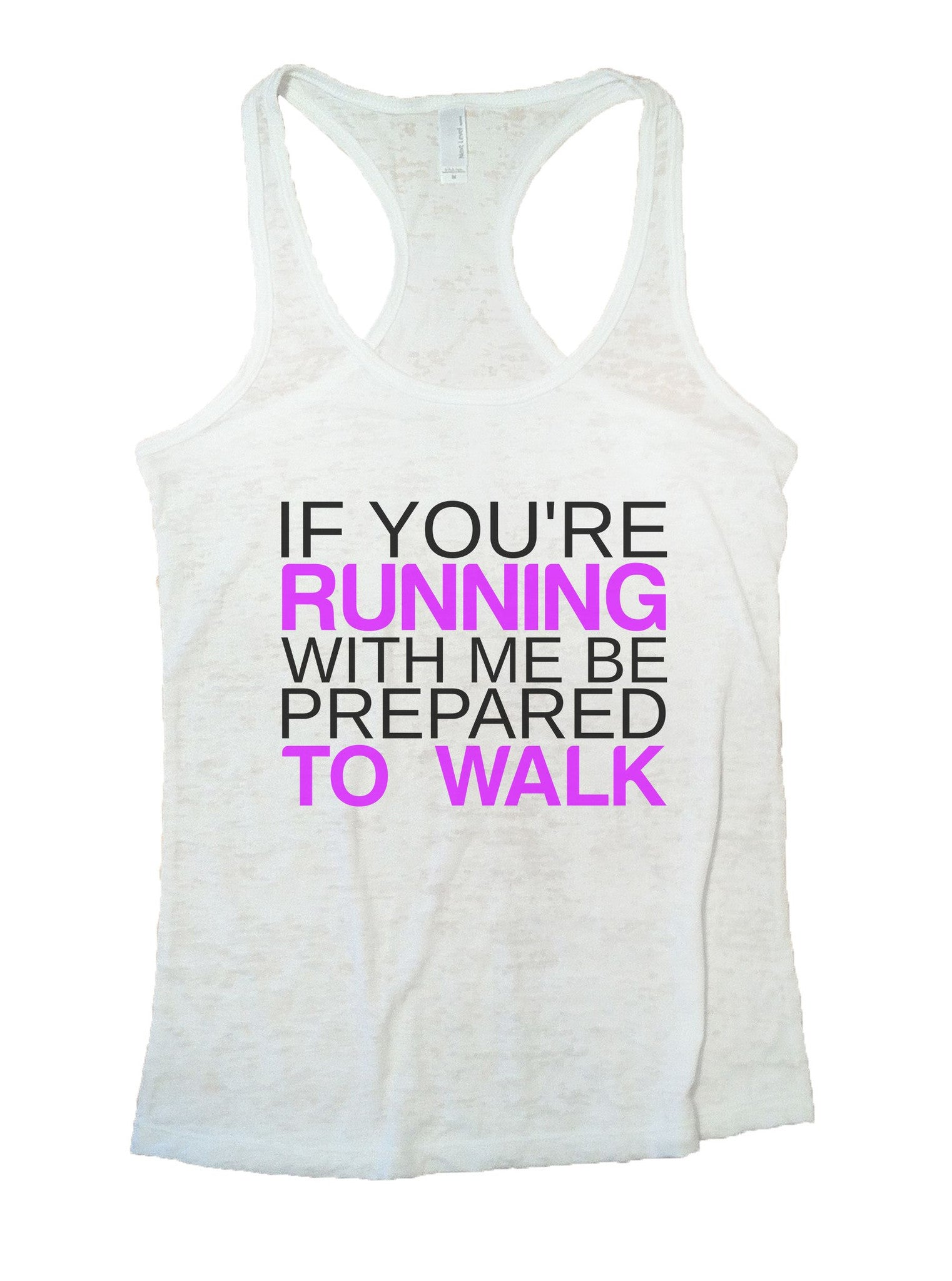 If You're Running With Me Be Prepared To Walk Burnout Tank Top By BurnoutTankTops.com - 858 - Funny Shirts Tank Tops Burnouts and Triblends  - 6