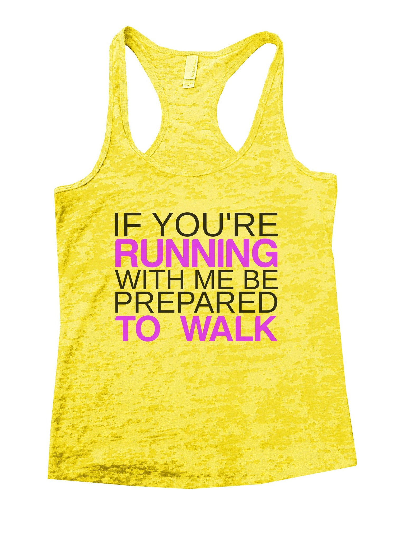 If You're Running With Me Be Prepared To Walk Burnout Tank Top By BurnoutTankTops.com - 858 - Funny Shirts Tank Tops Burnouts and Triblends  - 7