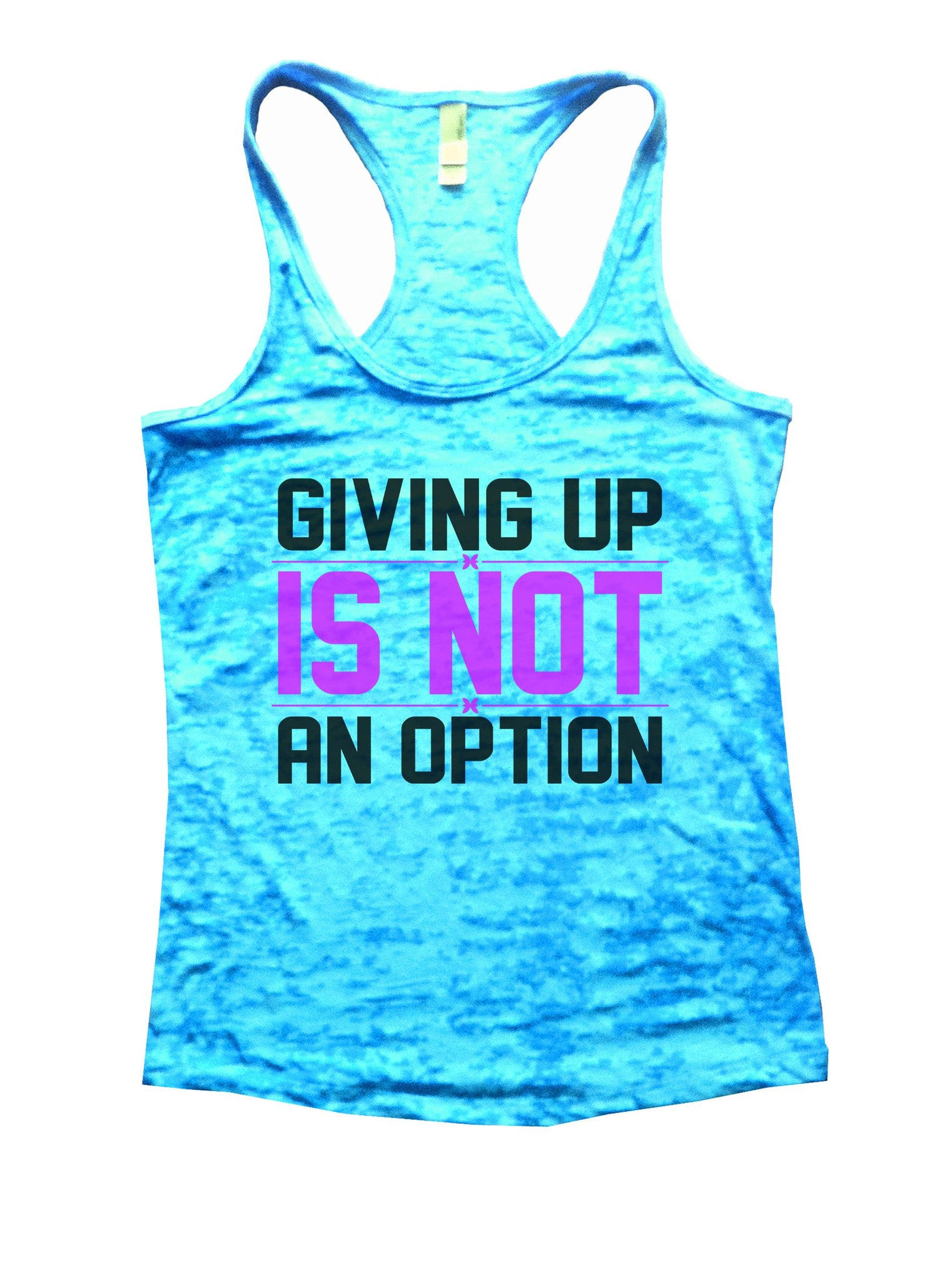 Giving Up Is Not An Option Burnout Tank Top By BurnoutTankTops.com - 862 - Funny Shirts Tank Tops Burnouts and Triblends  - 4