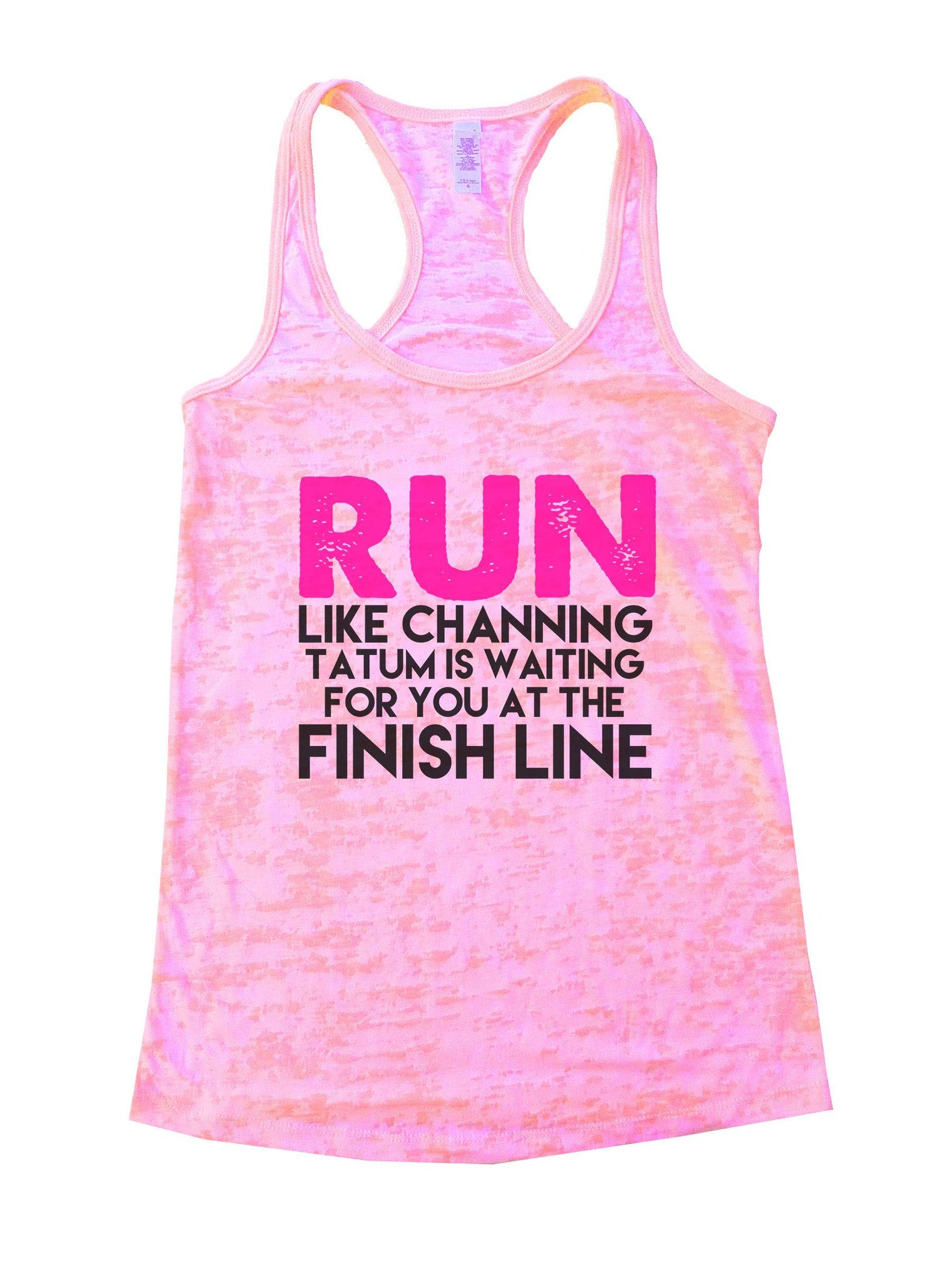 Run Like Channing Tatum Is Waiting For You At The Finish Line Burnout Tank Top By BurnoutTankTops.com - 872 - Funny Shirts Tank Tops Burnouts and Triblends  - 1