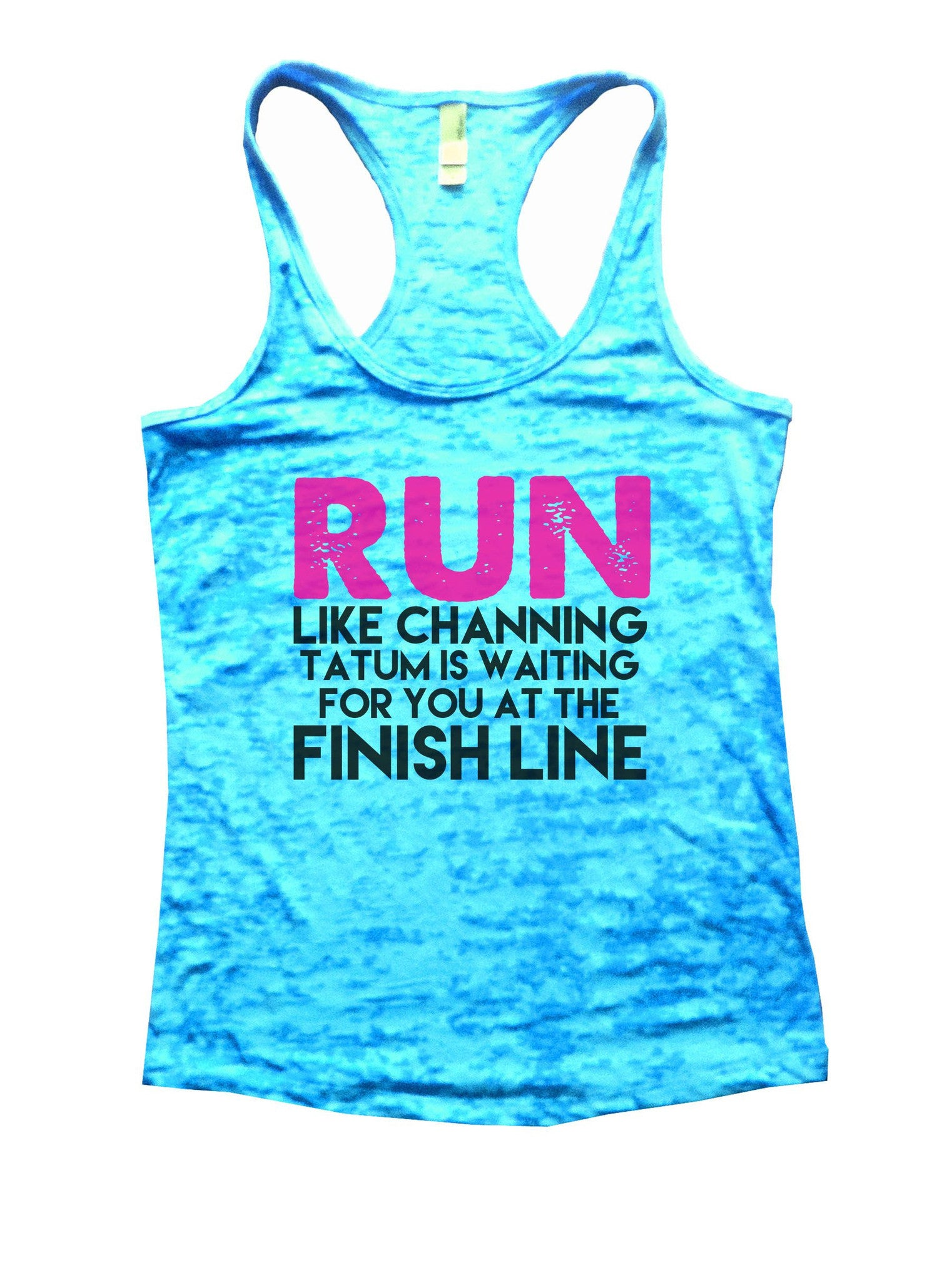 Run Like Channing Tatum Is Waiting For You At The Finish Line Burnout Tank Top By BurnoutTankTops.com - 872 - Funny Shirts Tank Tops Burnouts and Triblends  - 4