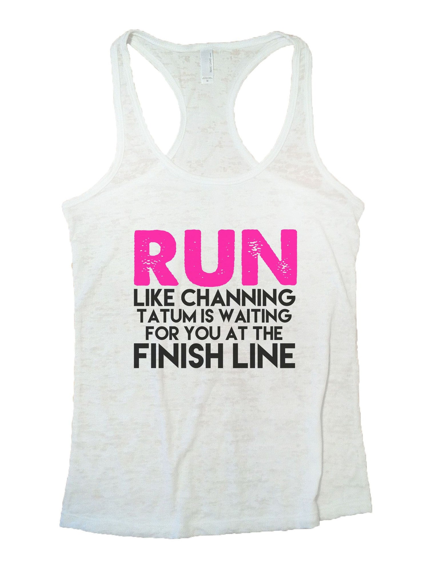 Run Like Channing Tatum Is Waiting For You At The Finish Line Burnout Tank Top By BurnoutTankTops.com - 872 - Funny Shirts Tank Tops Burnouts and Triblends  - 6