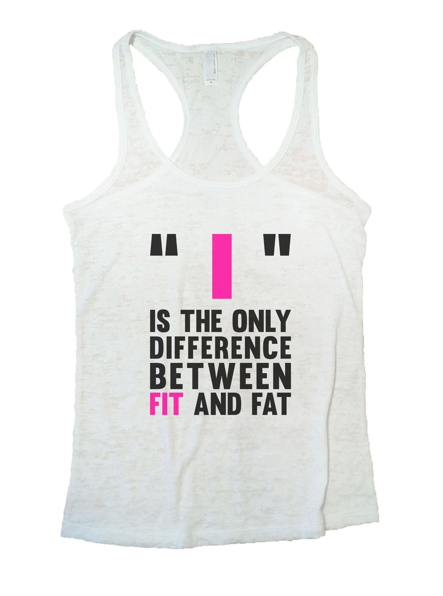 Is The Only Difference Between Fit And Fat Burnout Tank Top By BurnoutTankTops.com - 878 - Funny Shirts Tank Tops Burnouts and Triblends  - 6