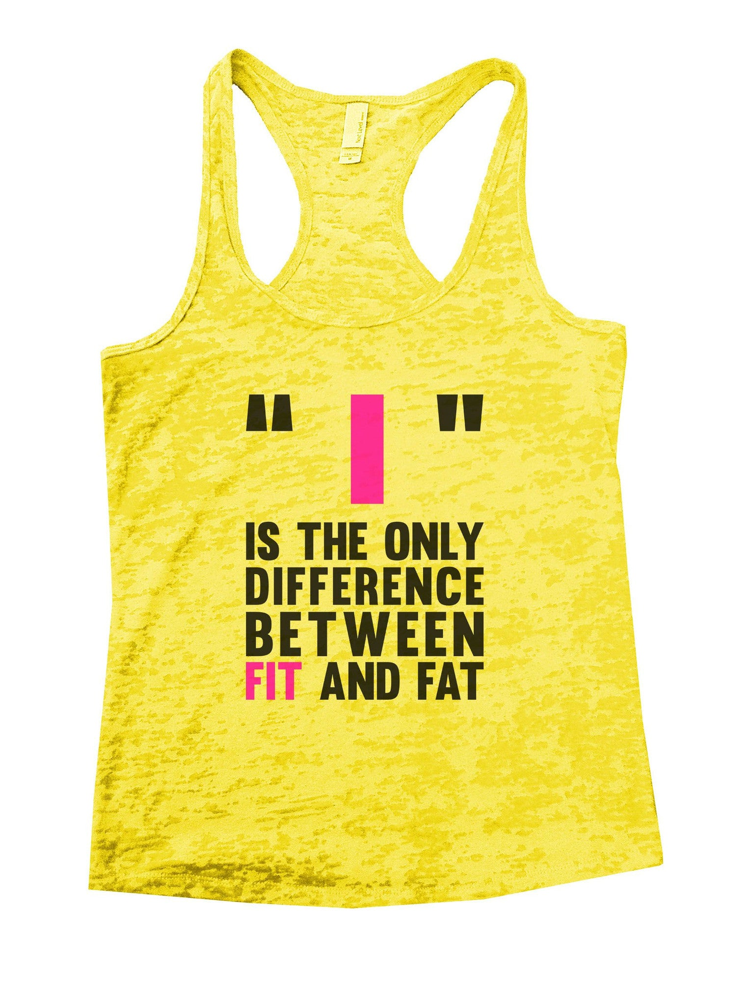 Is The Only Difference Between Fit And Fat Burnout Tank Top By BurnoutTankTops.com - 878 - Funny Shirts Tank Tops Burnouts and Triblends  - 7