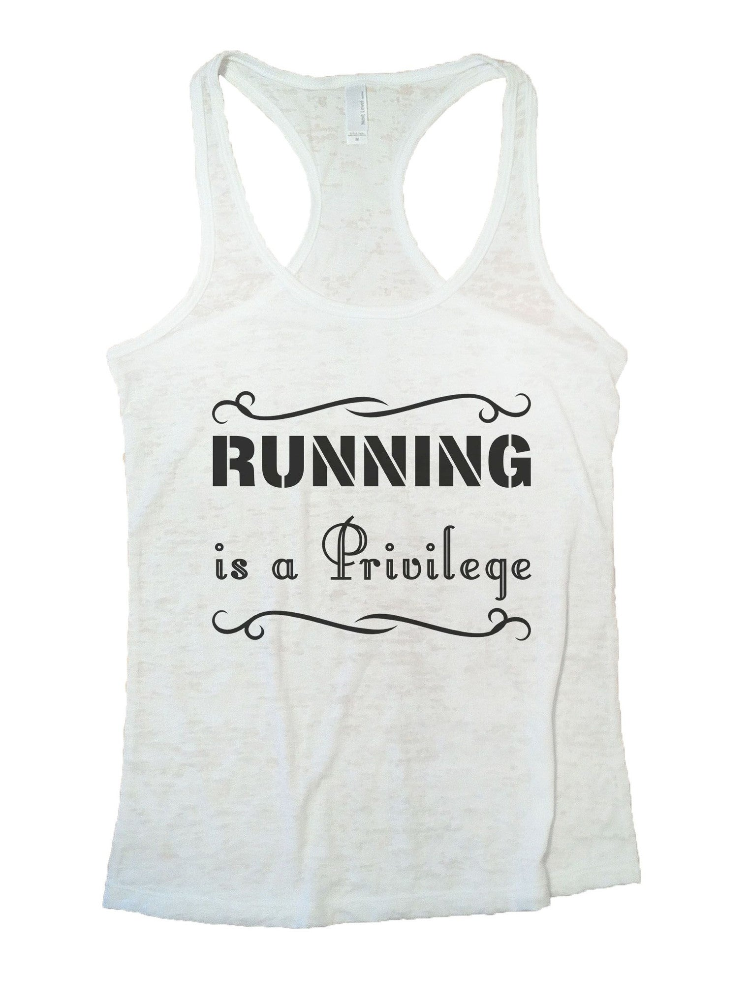 Running Is A Privilege Burnout Tank Top By BurnoutTankTops.com - 885 - Funny Shirts Tank Tops Burnouts and Triblends  - 6