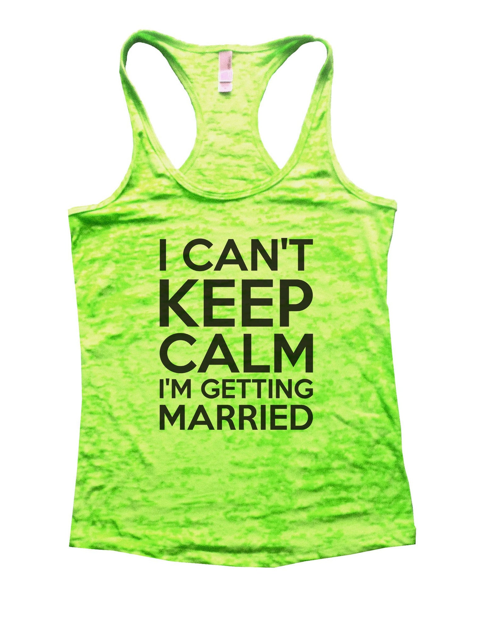 I Can't Keep Calm I'm Getting Married Burnout Tank Top By BurnoutTankTops.com - 887 - Funny Shirts Tank Tops Burnouts and Triblends  - 2