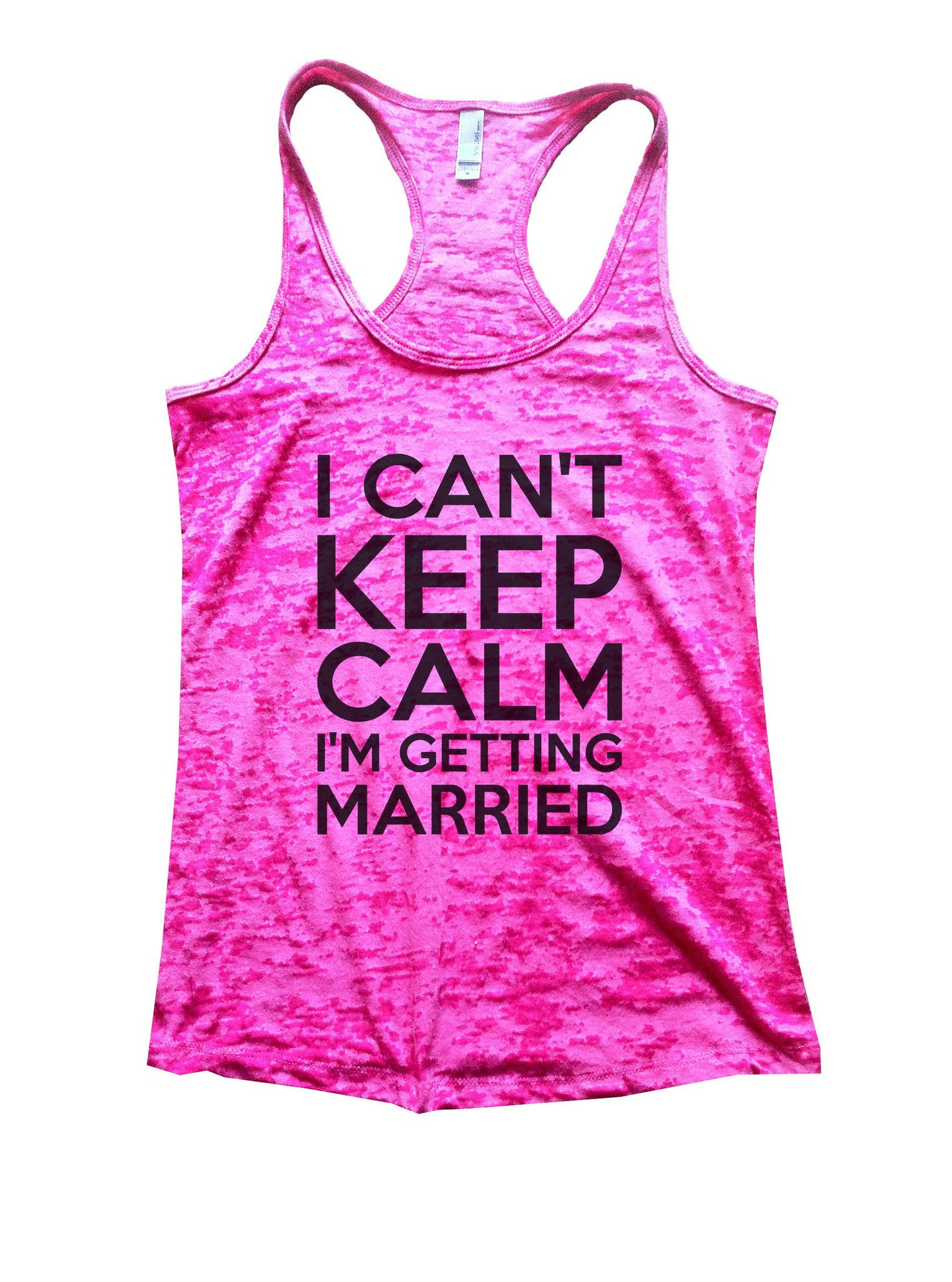 I Can't Keep Calm I'm Getting Married Burnout Tank Top By BurnoutTankTops.com - 887 - Funny Shirts Tank Tops Burnouts and Triblends  - 5
