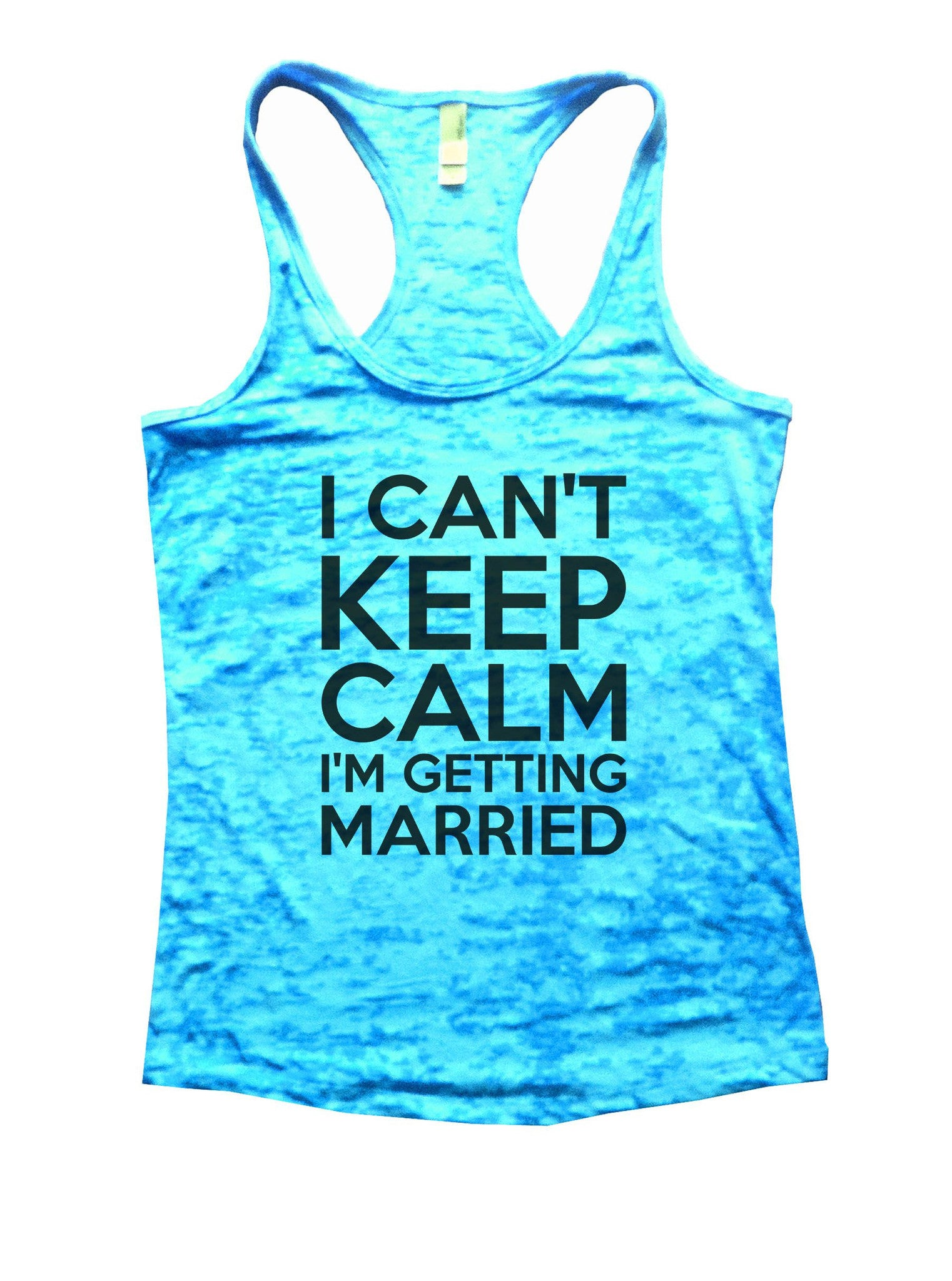 I Can't Keep Calm I'm Getting Married Burnout Tank Top By BurnoutTankTops.com - 887 - Funny Shirts Tank Tops Burnouts and Triblends  - 4