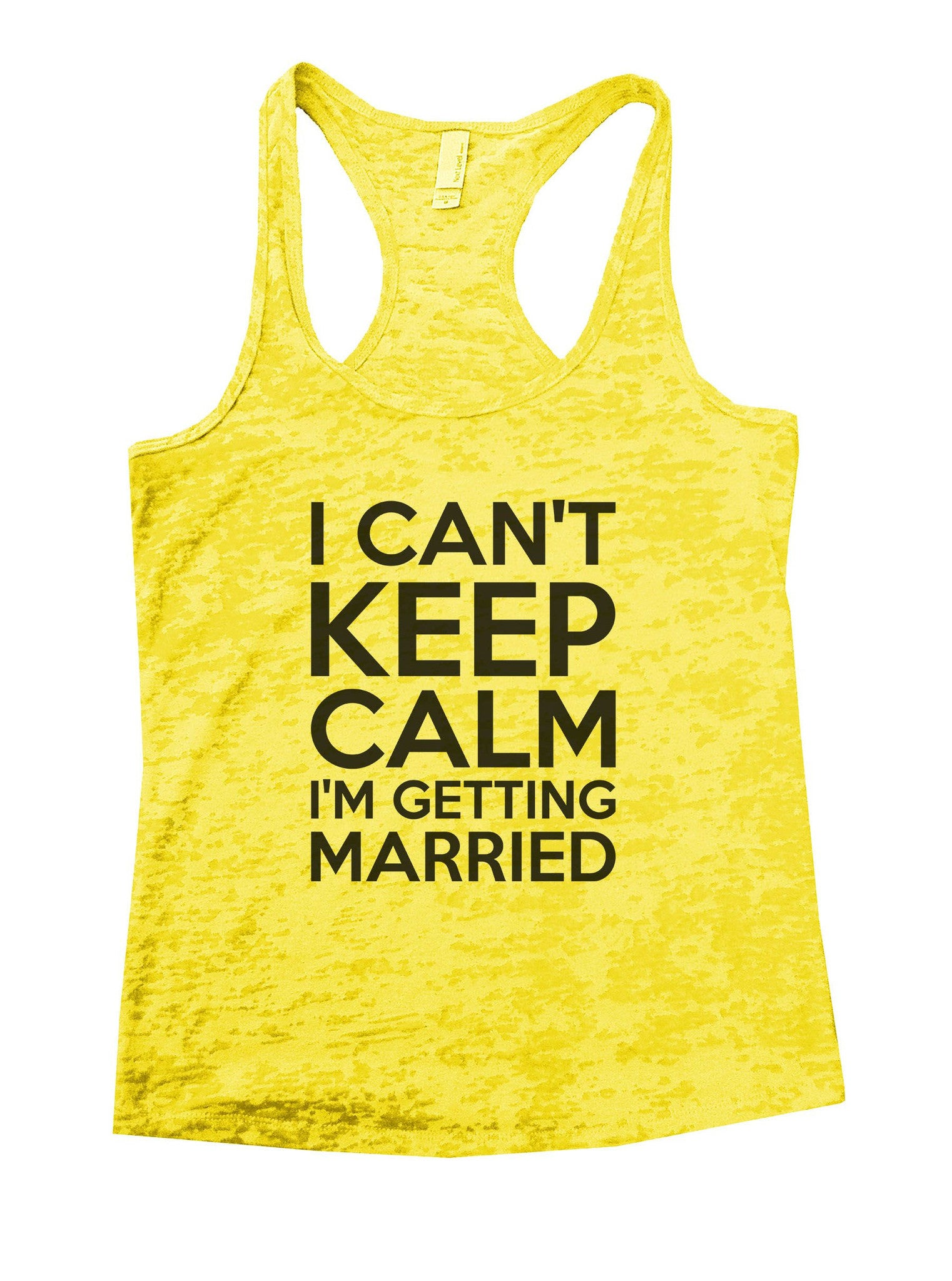 I Can't Keep Calm I'm Getting Married Burnout Tank Top By BurnoutTankTops.com - 887 - Funny Shirts Tank Tops Burnouts and Triblends  - 7