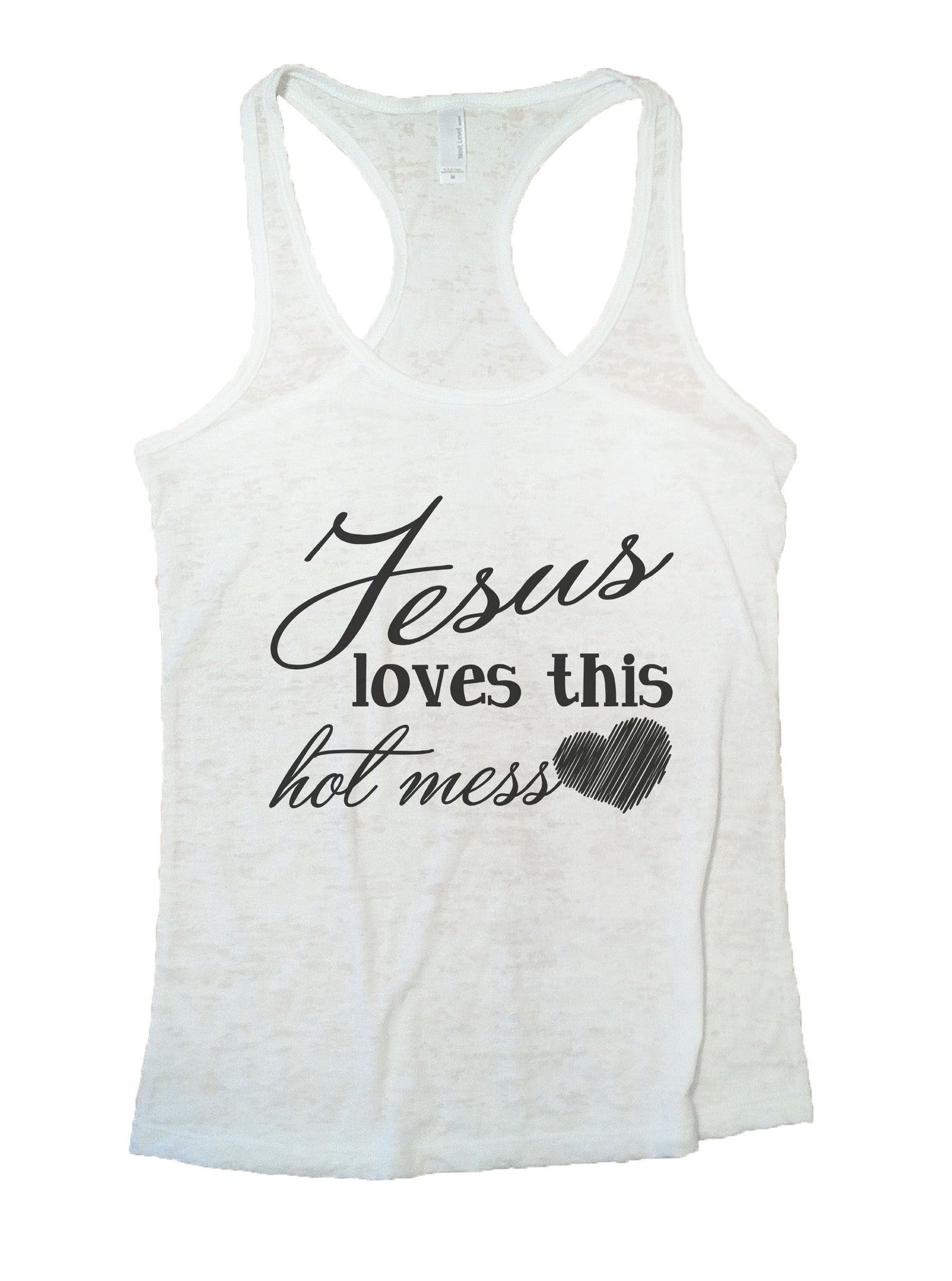 Jesus Loves This Hot Mess Burnout Tank Top By BurnoutTankTops.com - 891 - Funny Shirts Tank Tops Burnouts and Triblends  - 5