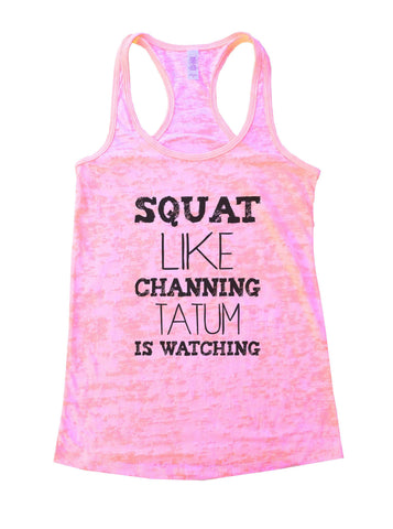 Squat Like Channing Tatum Is Watching Burnout Tank Top By BurnoutTankTops.com - 901 - Funny Shirts Tank Tops Burnouts and Triblends  - 1