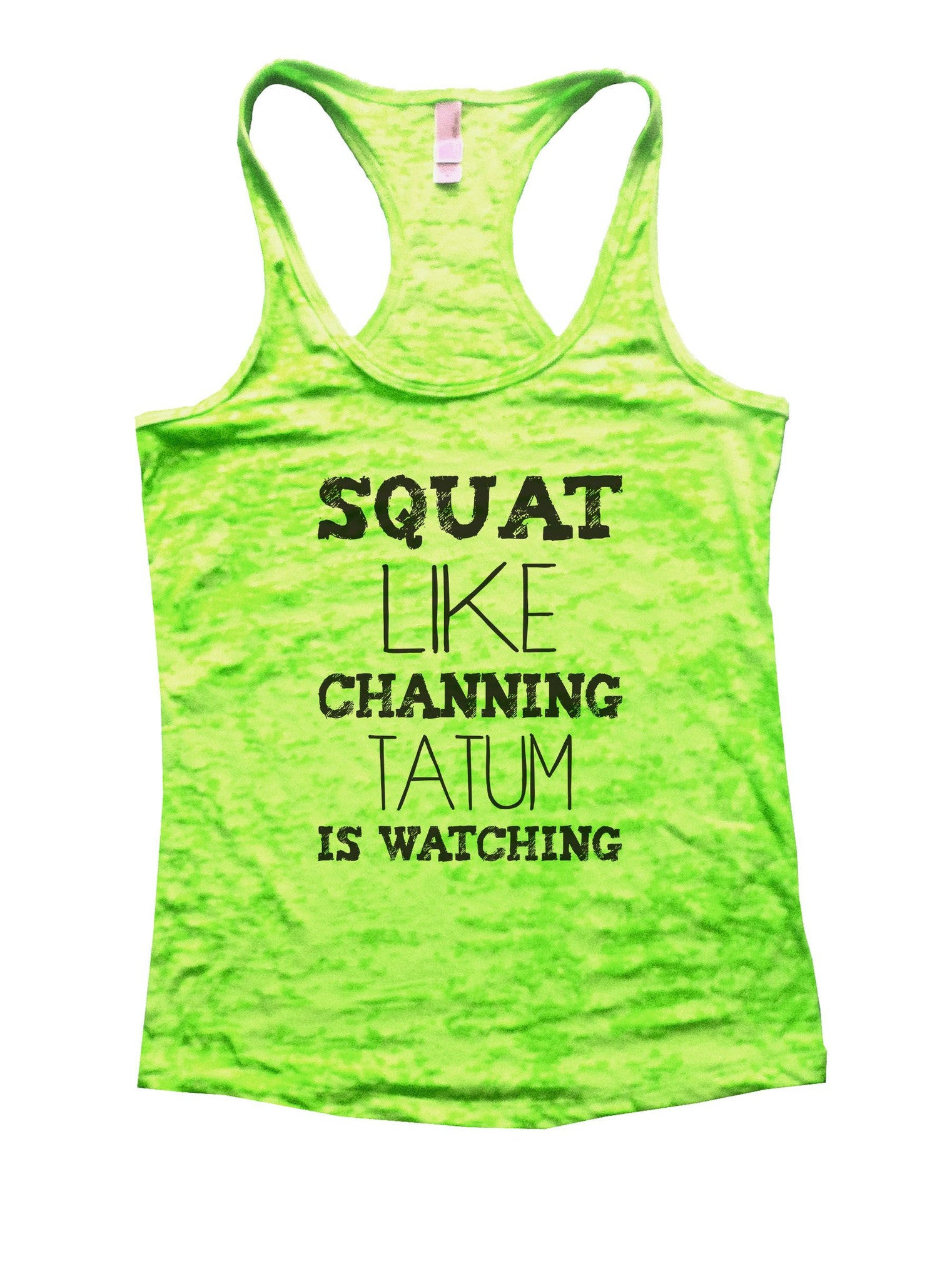 Squat Like Channing Tatum Is Watching Burnout Tank Top By BurnoutTankTops.com - 901 - Funny Shirts Tank Tops Burnouts and Triblends  - 2