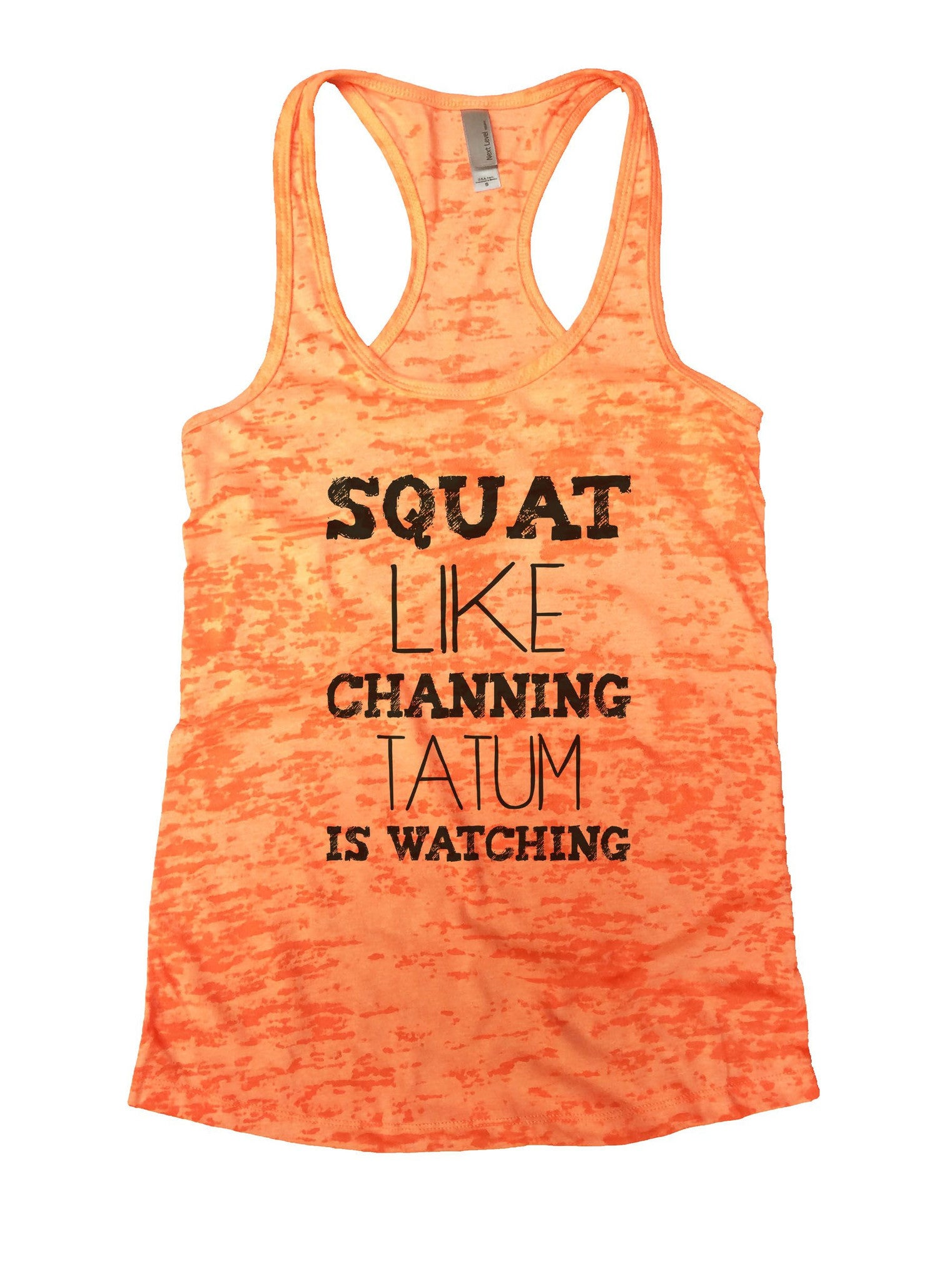 Squat Like Channing Tatum Is Watching Burnout Tank Top By BurnoutTankTops.com - 901 - Funny Shirts Tank Tops Burnouts and Triblends  - 3