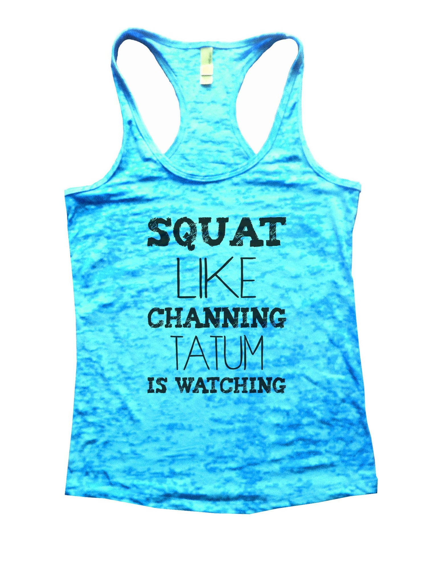 Squat Like Channing Tatum Is Watching Burnout Tank Top By BurnoutTankTops.com - 901 - Funny Shirts Tank Tops Burnouts and Triblends  - 4