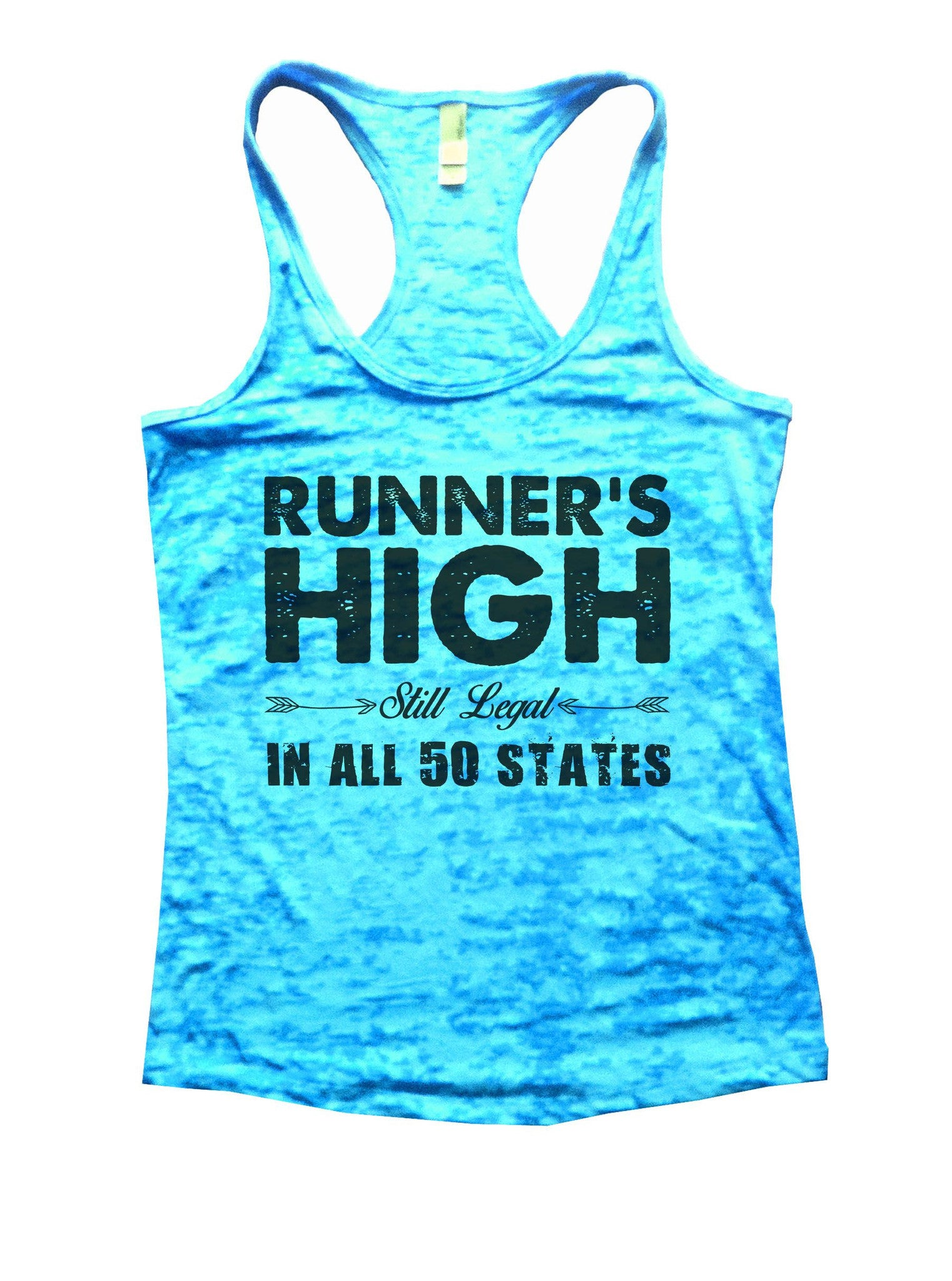 Runner's High Still Legal In All 50 States Burnout Tank Top By BurnoutTankTops.com - 902 - Funny Shirts Tank Tops Burnouts and Triblends  - 4