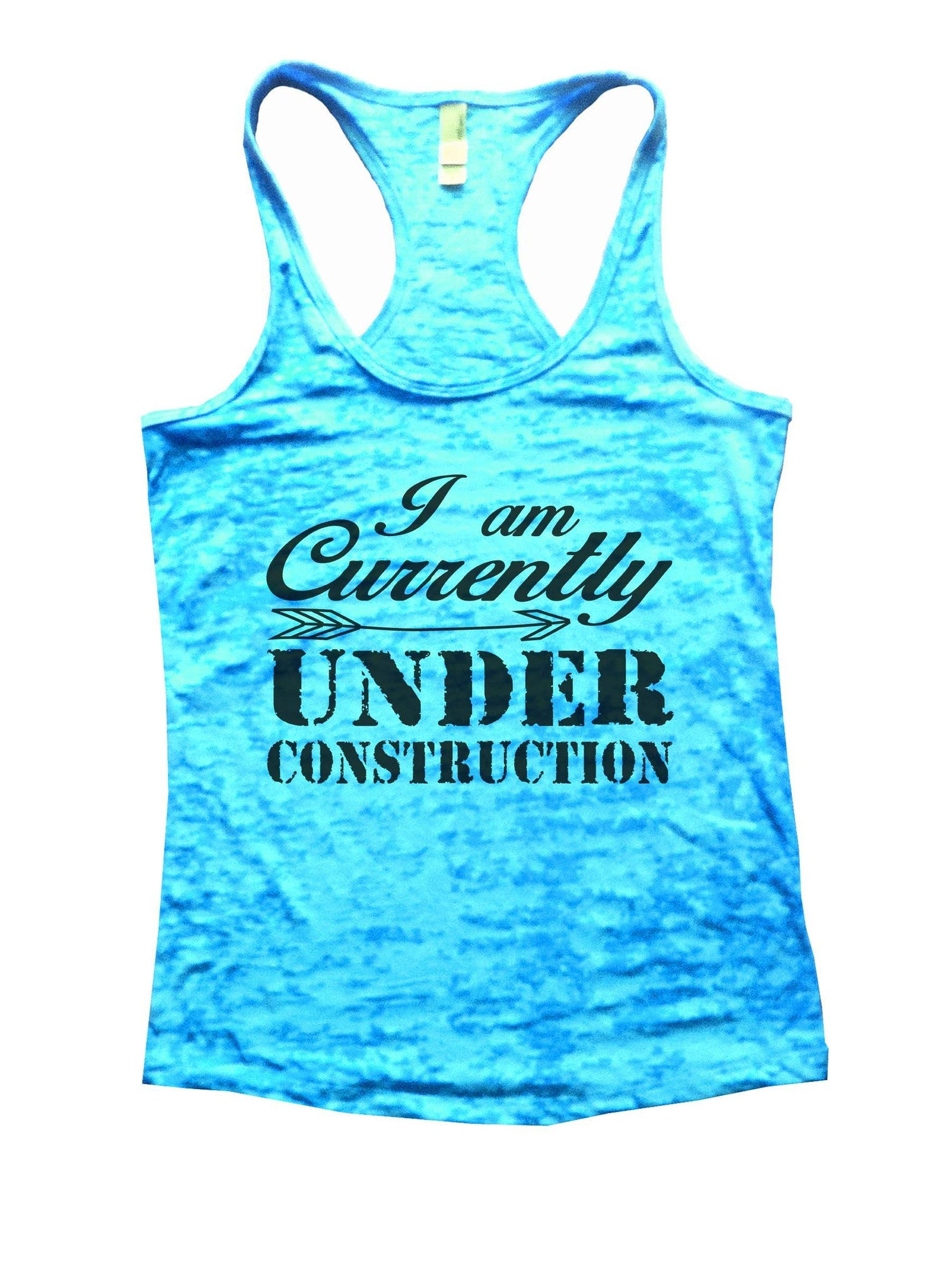I Am Currently Under Construction Burnout Tank Top By BurnoutTankTops.com - 911 - Funny Shirts Tank Tops Burnouts and Triblends  - 4