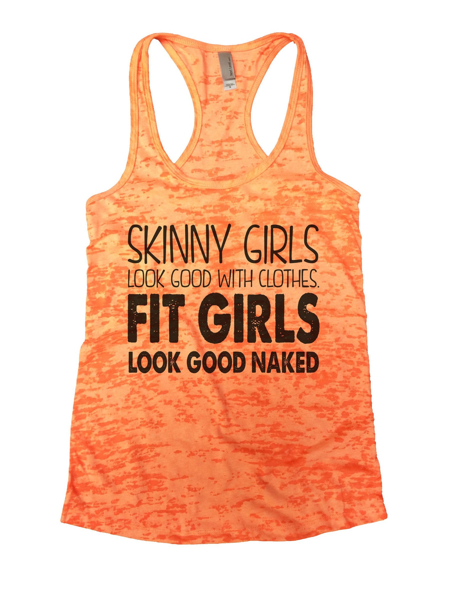 Skinny Girls Look Good With Clothes. Fit Girls Look Good Naked Burnout Tank Top By BurnoutTankTops.com - 916 - Funny Shirts Tank Tops Burnouts and Triblends  - 7