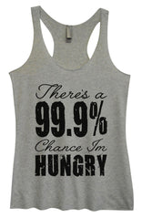 Womens Fashion Triblend Tank Top - There's A 99.9% Chance Im Hungry - Tri-917 - Funny Shirts Tank Tops Burnouts and Triblends  - 2