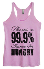 Womens Fashion Triblend Tank Top - There's A 99.9% Chance Im Hungry - Tri-917 - Funny Shirts Tank Tops Burnouts and Triblends  - 4