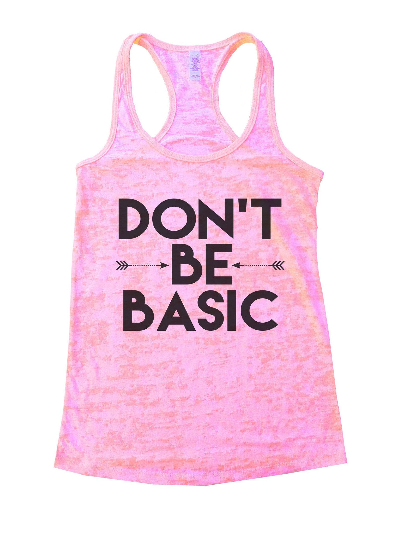 Don't Be Basic Burnout Tank Top By BurnoutTankTops.com - 920 - Funny Shirts Tank Tops Burnouts and Triblends  - 2