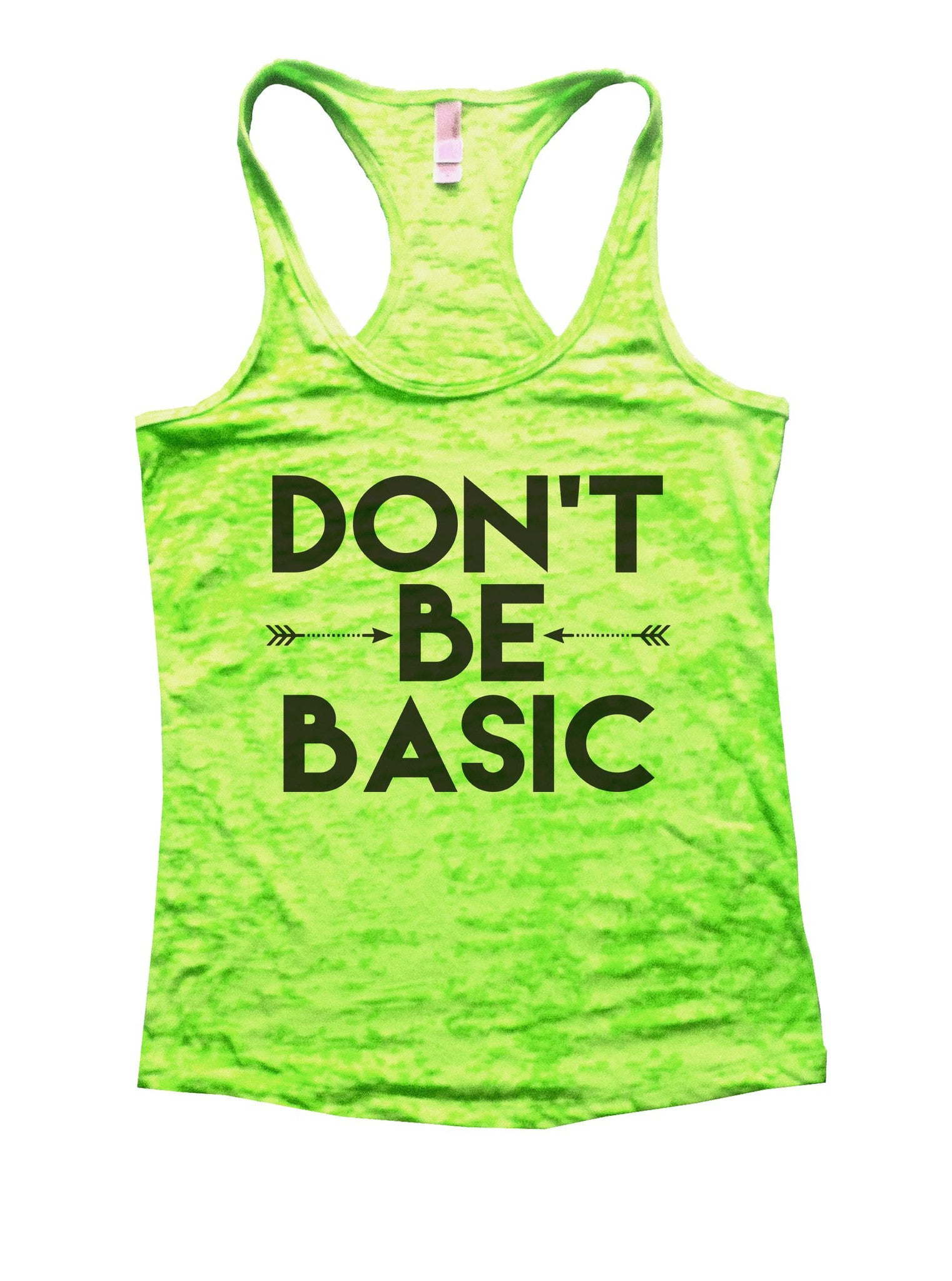 Don't Be Basic Burnout Tank Top By BurnoutTankTops.com - 920 - Funny Shirts Tank Tops Burnouts and Triblends  - 3