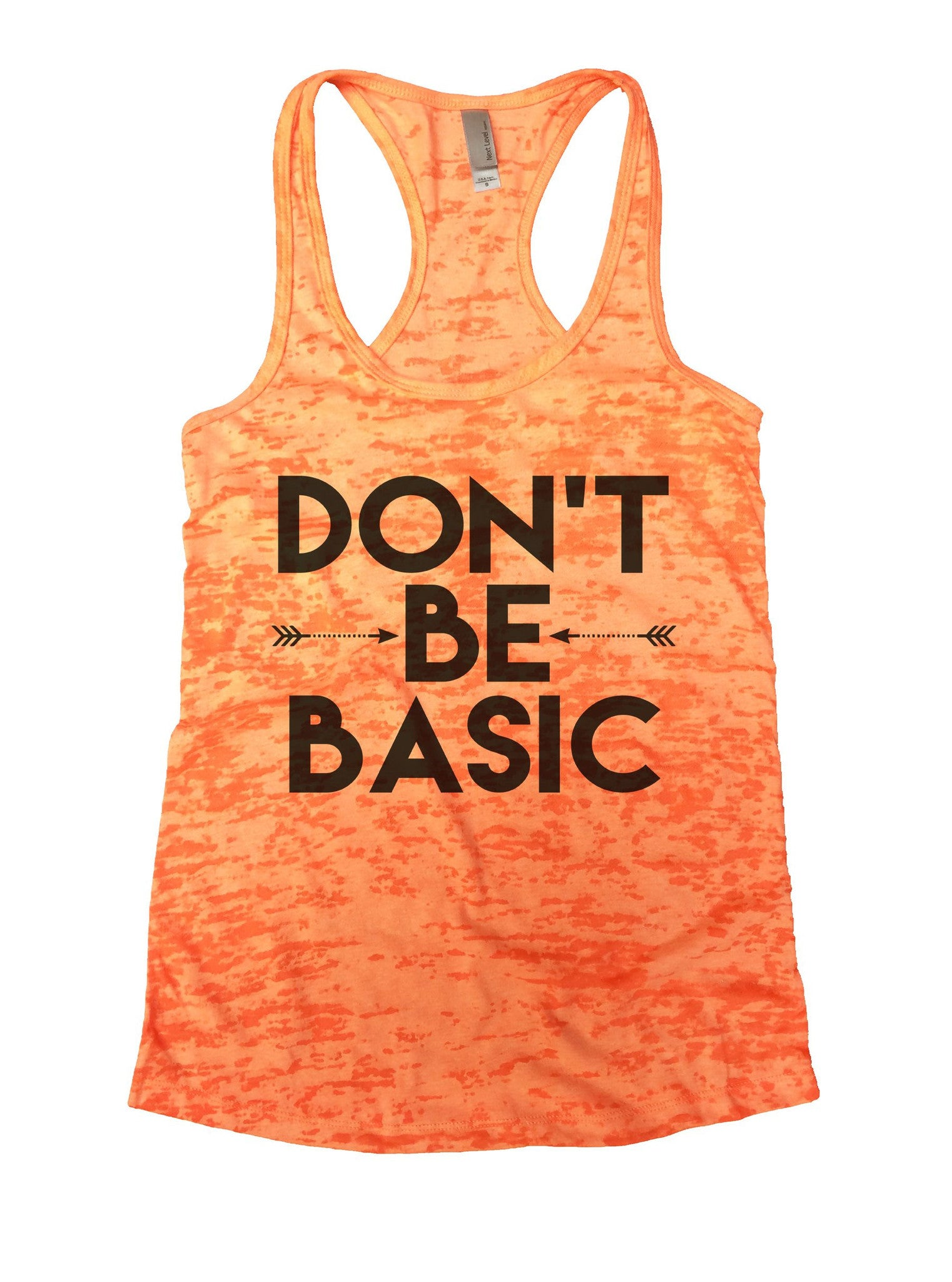 Don't Be Basic Burnout Tank Top By BurnoutTankTops.com - 920 - Funny Shirts Tank Tops Burnouts and Triblends  - 1