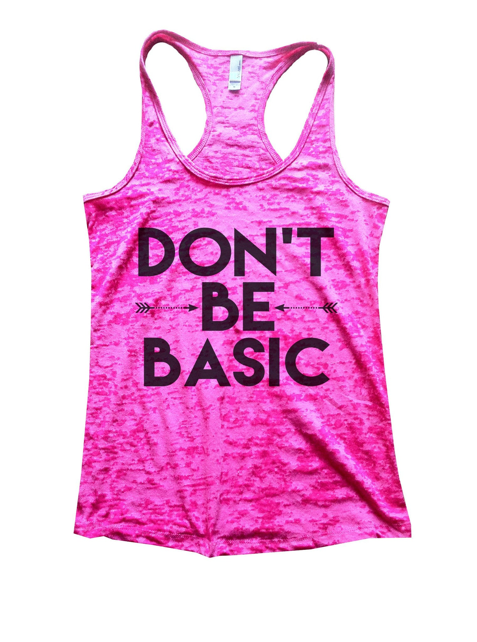 Don't Be Basic Burnout Tank Top By BurnoutTankTops.com - 920 - Funny Shirts Tank Tops Burnouts and Triblends  - 7