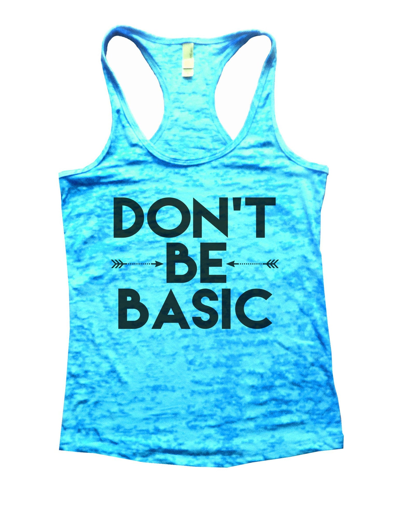 Don't Be Basic Burnout Tank Top By BurnoutTankTops.com - 920 - Funny Shirts Tank Tops Burnouts and Triblends  - 4