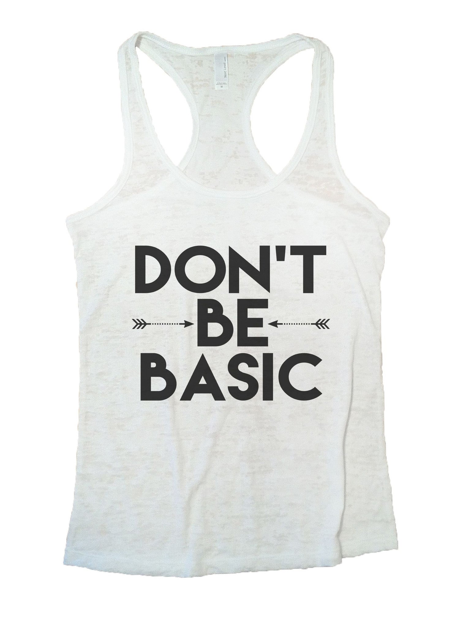 Don't Be Basic Burnout Tank Top By BurnoutTankTops.com - 920 - Funny Shirts Tank Tops Burnouts and Triblends  - 5