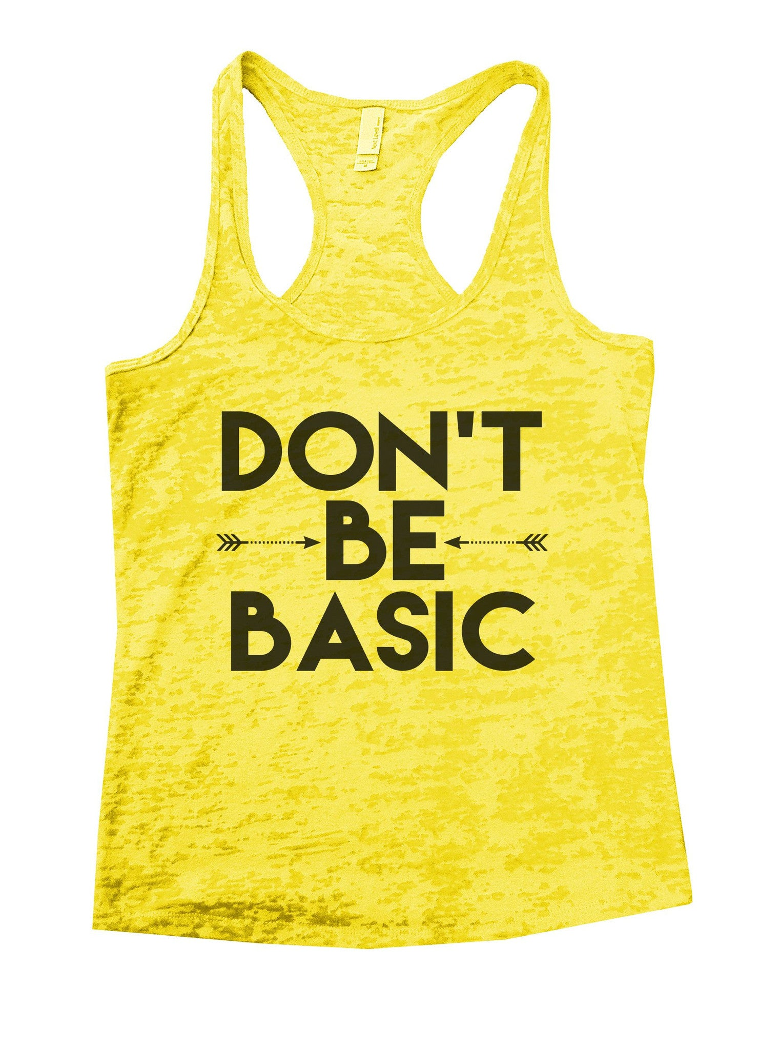 Don't Be Basic Burnout Tank Top By BurnoutTankTops.com - 920 - Funny Shirts Tank Tops Burnouts and Triblends  - 6