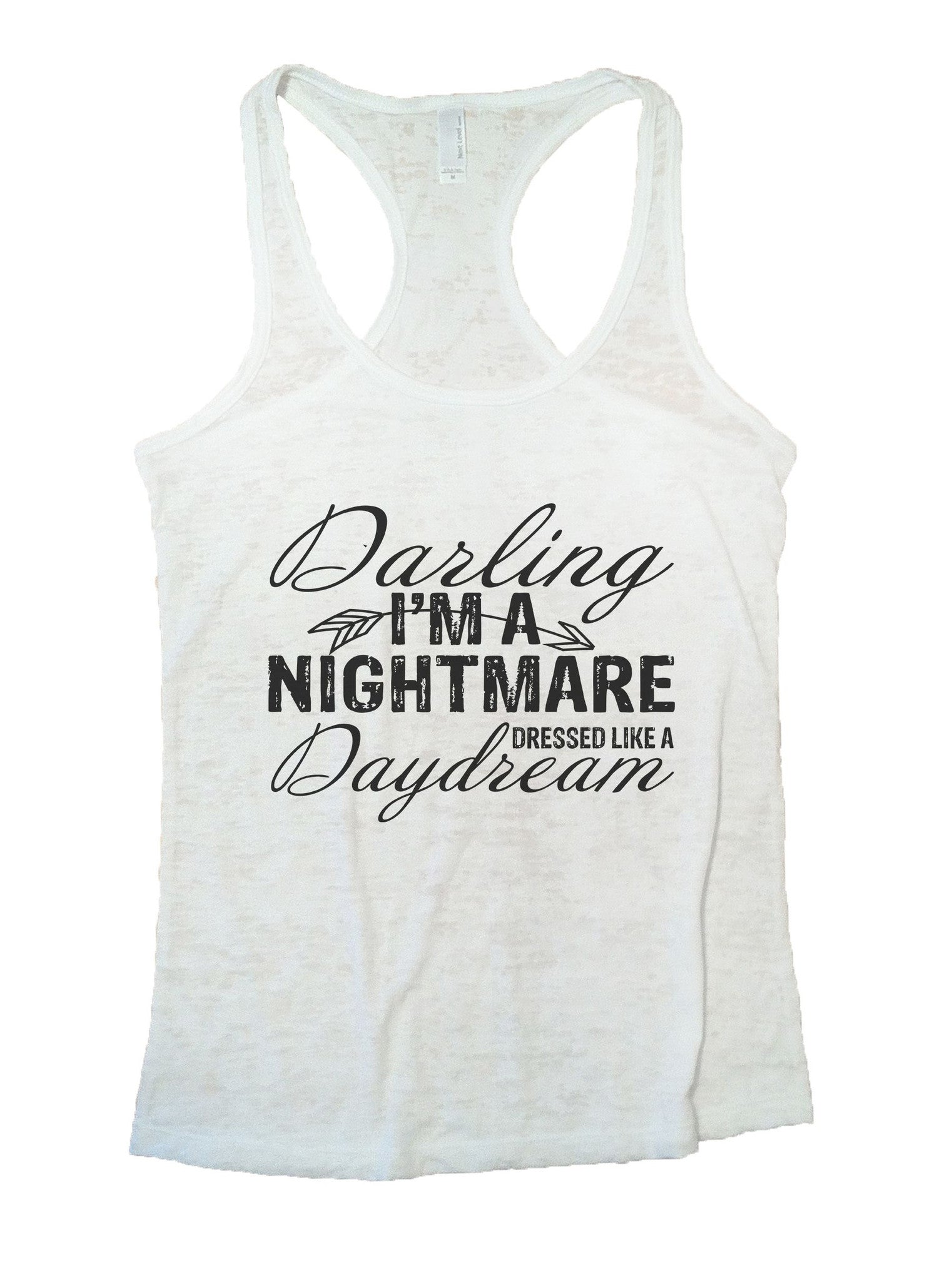 Darling I'm A Nightmare Dressed Like A Daydream Burnout Tank Top By BurnoutTankTops.com - 930 - Funny Shirts Tank Tops Burnouts and Triblends  - 6
