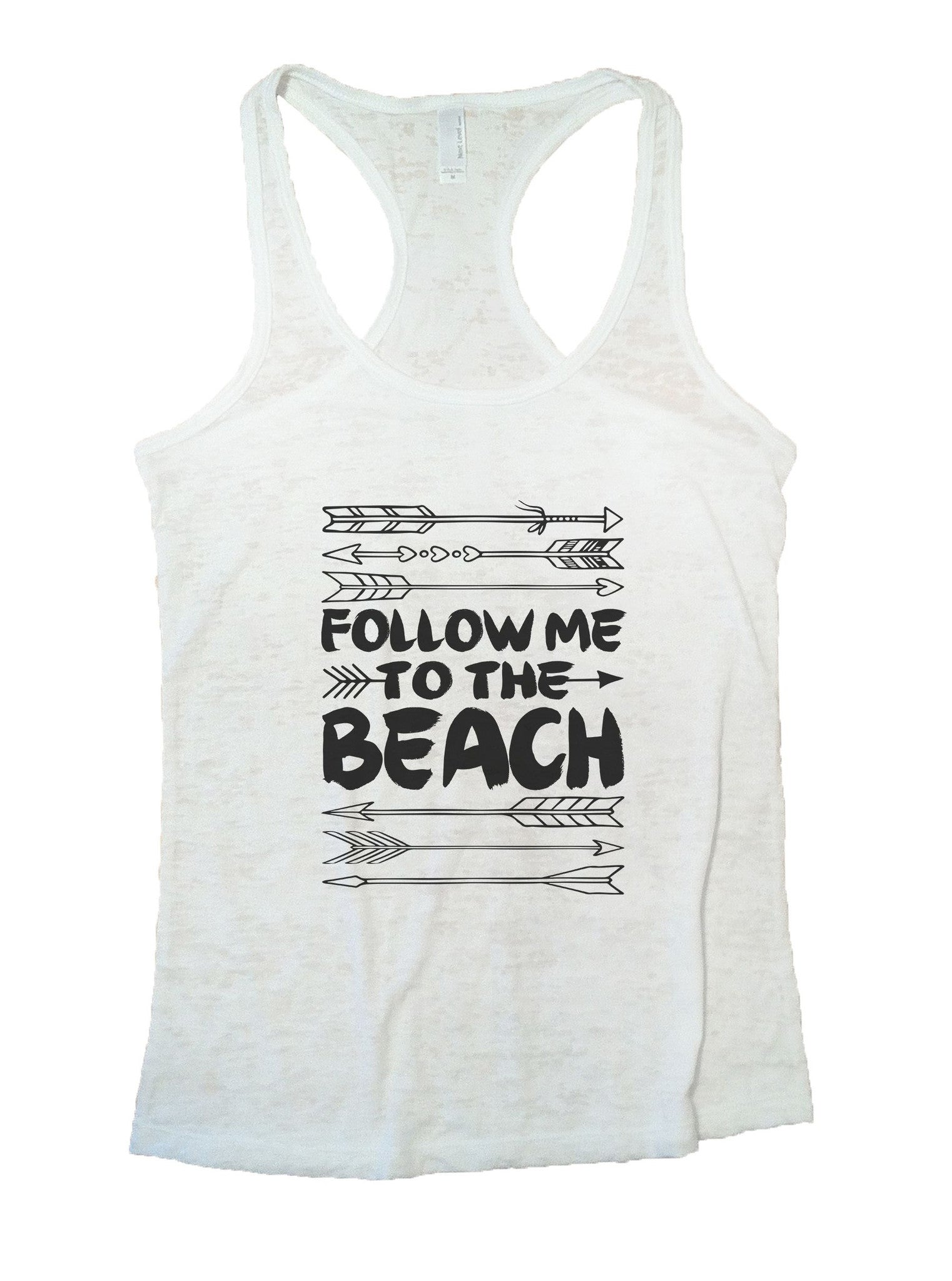 Follow Me To The Beach Burnout Tank Top By BurnoutTankTops.com - 931 - Funny Shirts Tank Tops Burnouts and Triblends  - 1