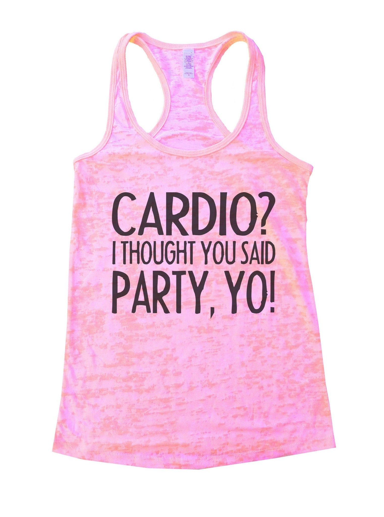 Cardio? I Thought You Said Party, Yo! Burnout Tank Top By BurnoutTankTops.com - 932 - Funny Shirts Tank Tops Burnouts and Triblends  - 2