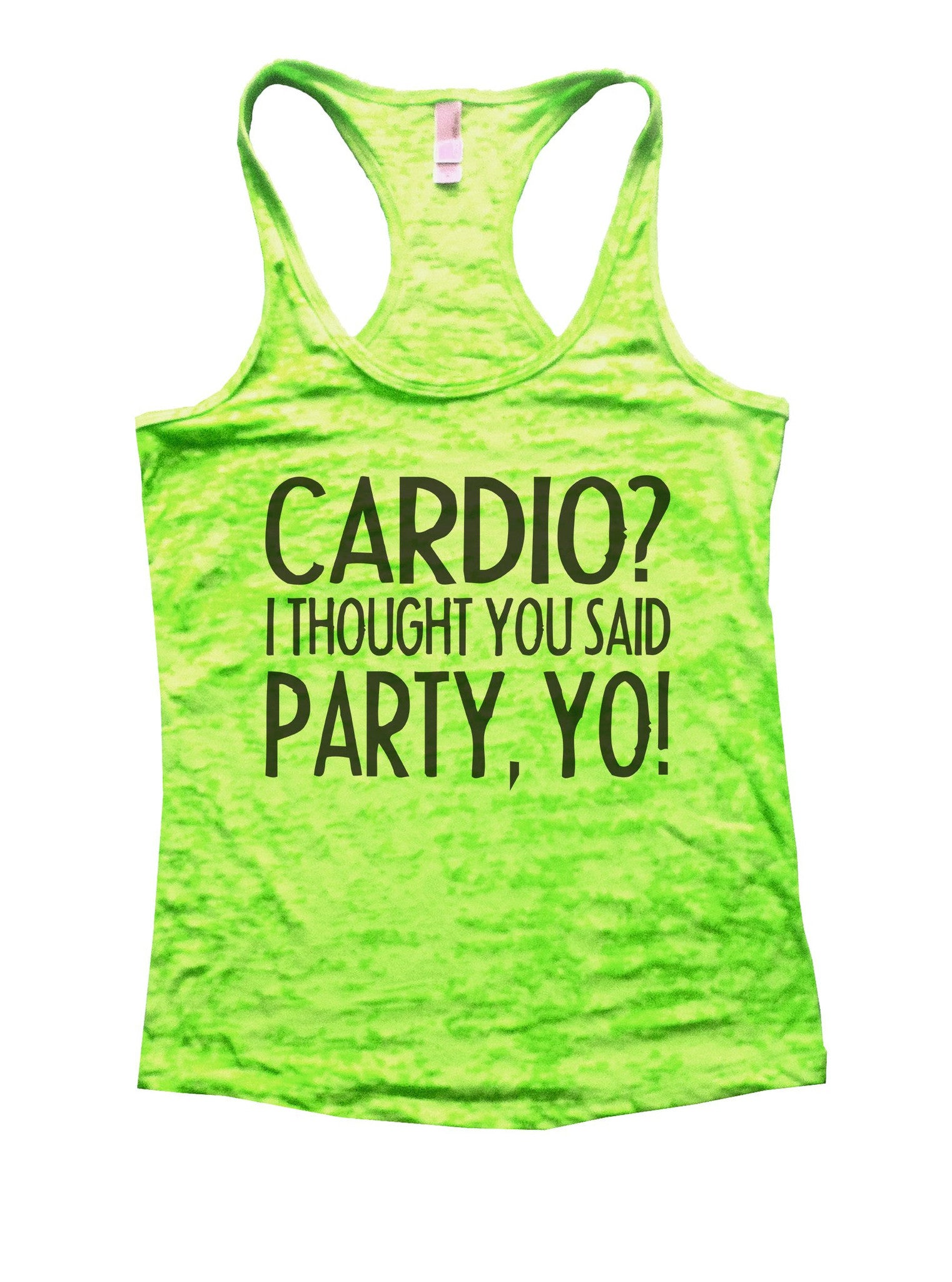 Cardio? I Thought You Said Party, Yo! Burnout Tank Top By BurnoutTankTops.com - 932 - Funny Shirts Tank Tops Burnouts and Triblends  - 4
