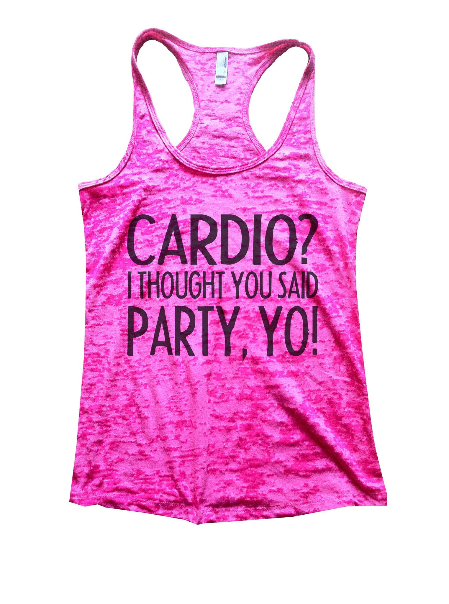 Cardio? I Thought You Said Party, Yo! Burnout Tank Top By BurnoutTankTops.com - 932 - Funny Shirts Tank Tops Burnouts and Triblends  - 7