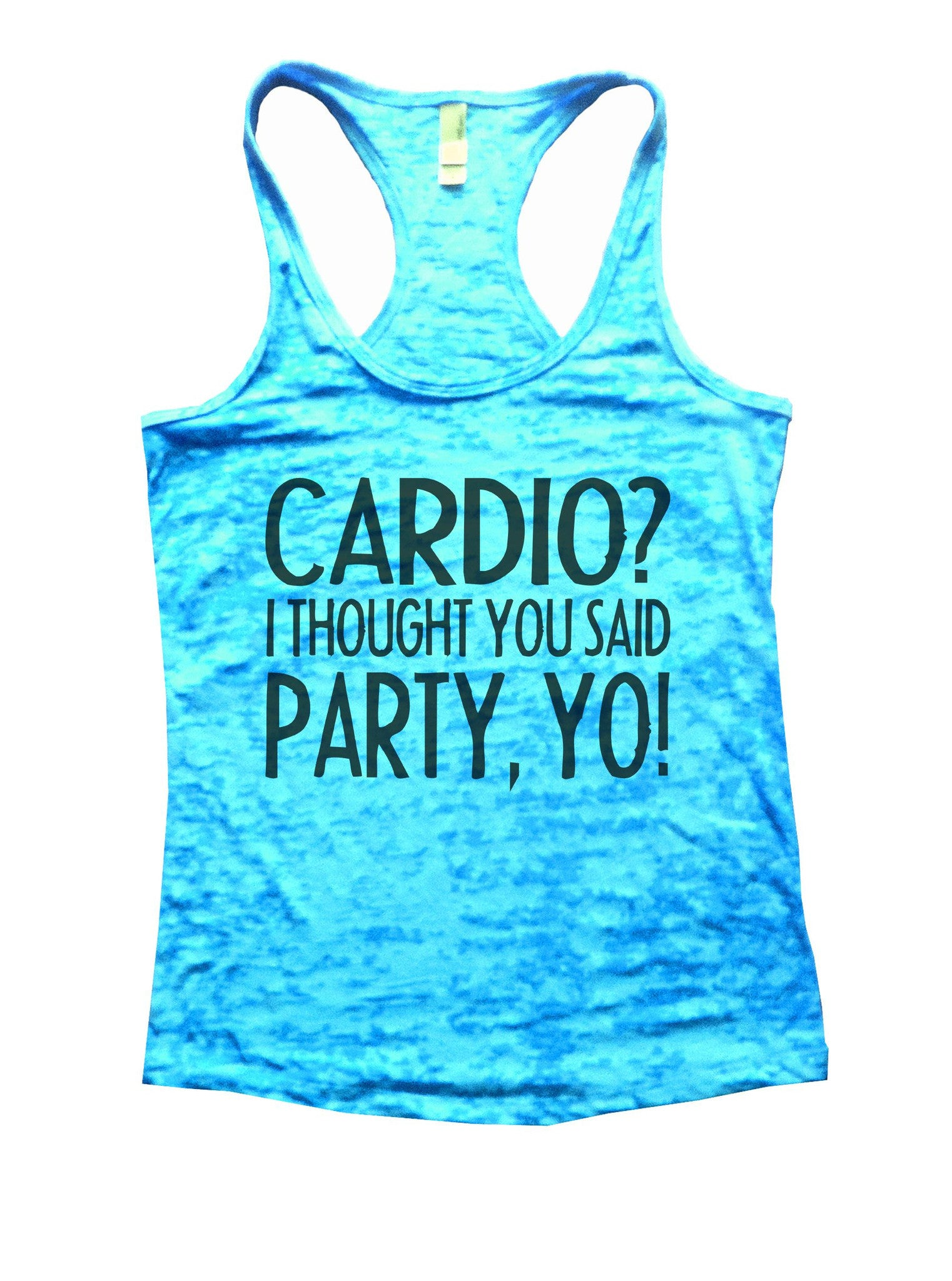 Cardio? I Thought You Said Party, Yo! Burnout Tank Top By BurnoutTankTops.com - 932 - Funny Shirts Tank Tops Burnouts and Triblends  - 6