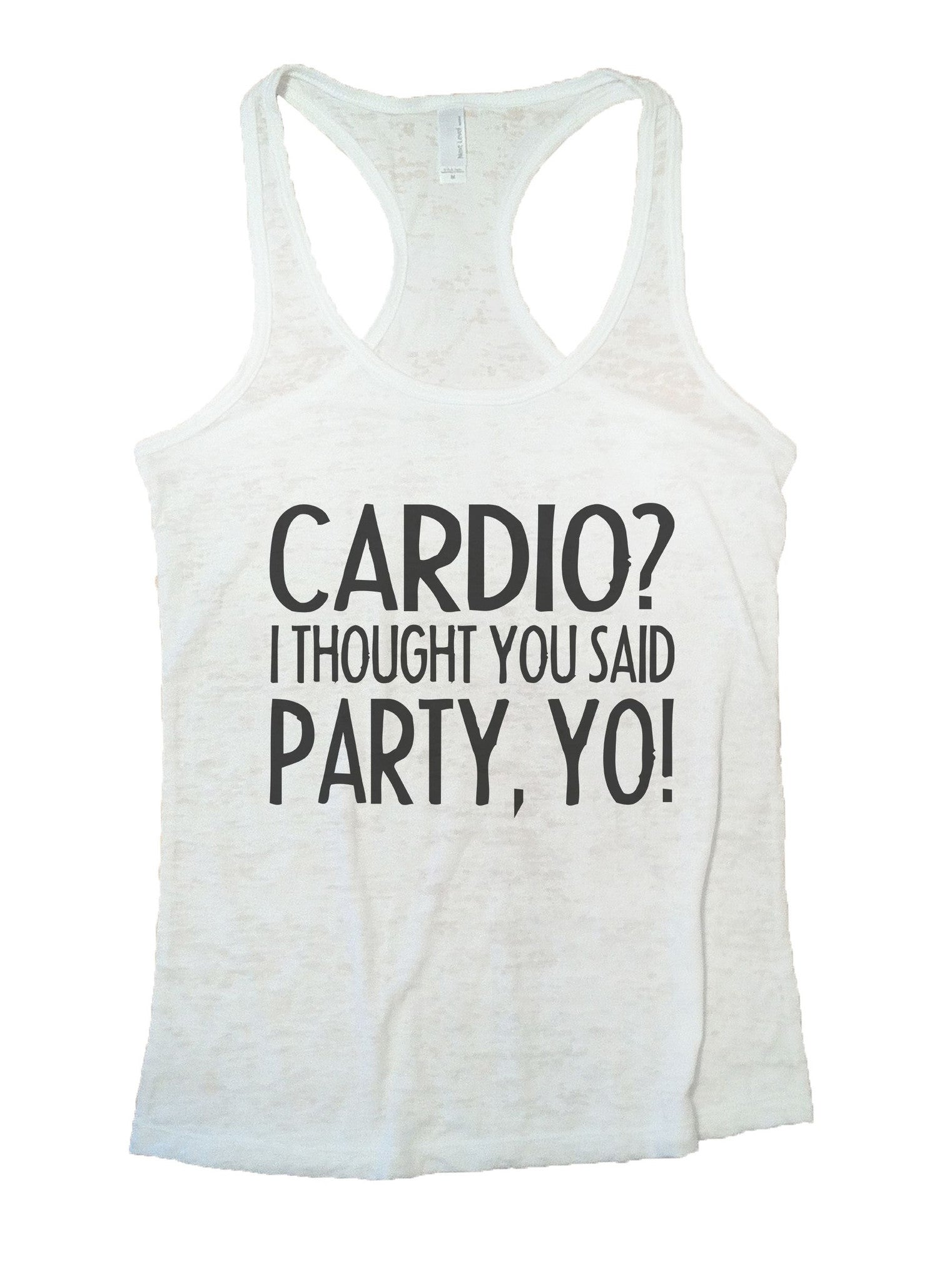 Cardio? I Thought You Said Party, Yo! Burnout Tank Top By BurnoutTankTops.com - 932 - Funny Shirts Tank Tops Burnouts and Triblends  - 3