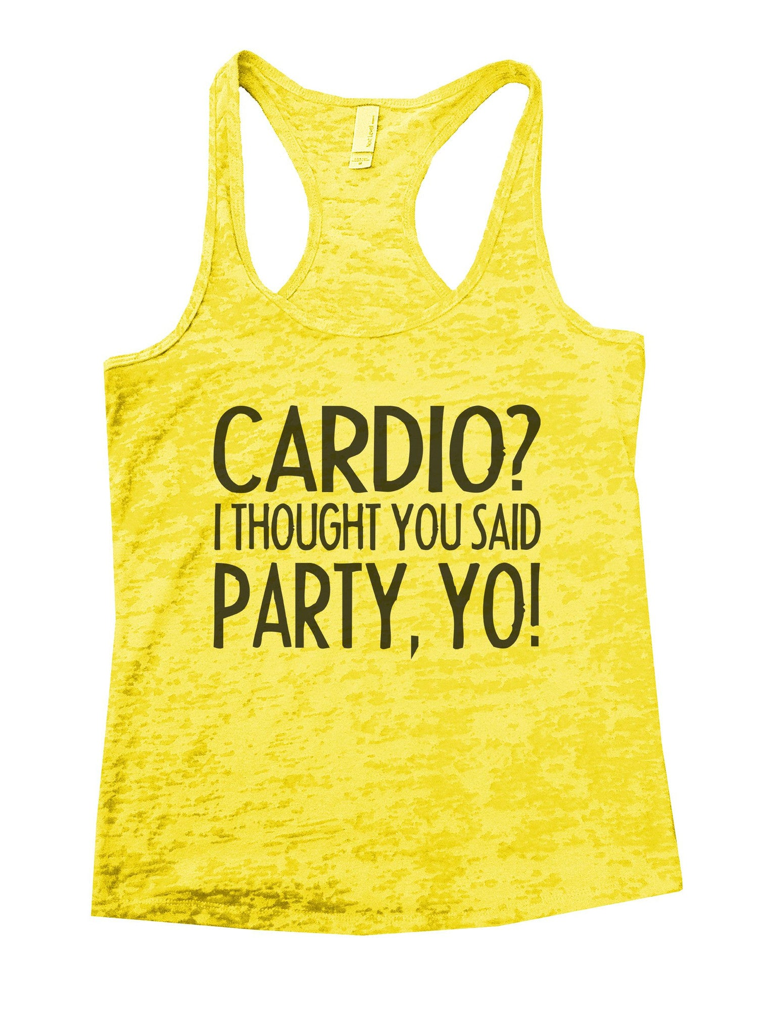 Cardio? I Thought You Said Party, Yo! Burnout Tank Top By BurnoutTankTops.com - 932 - Funny Shirts Tank Tops Burnouts and Triblends  - 5