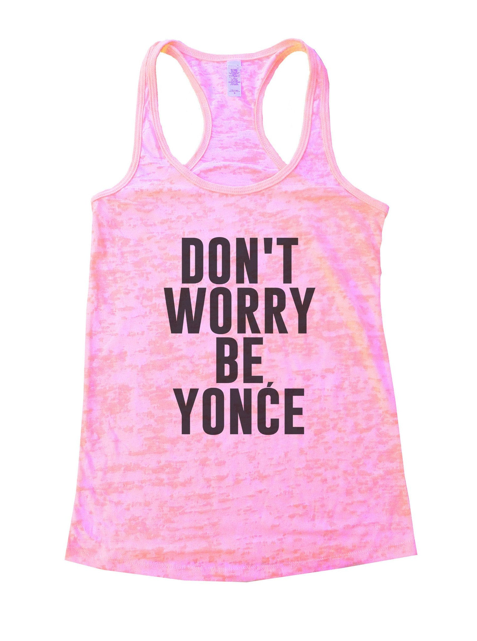 Don't Worry Be Yonce Burnout Tank Top By BurnoutTankTops.com - 934 - Funny Shirts Tank Tops Burnouts and Triblends  - 2