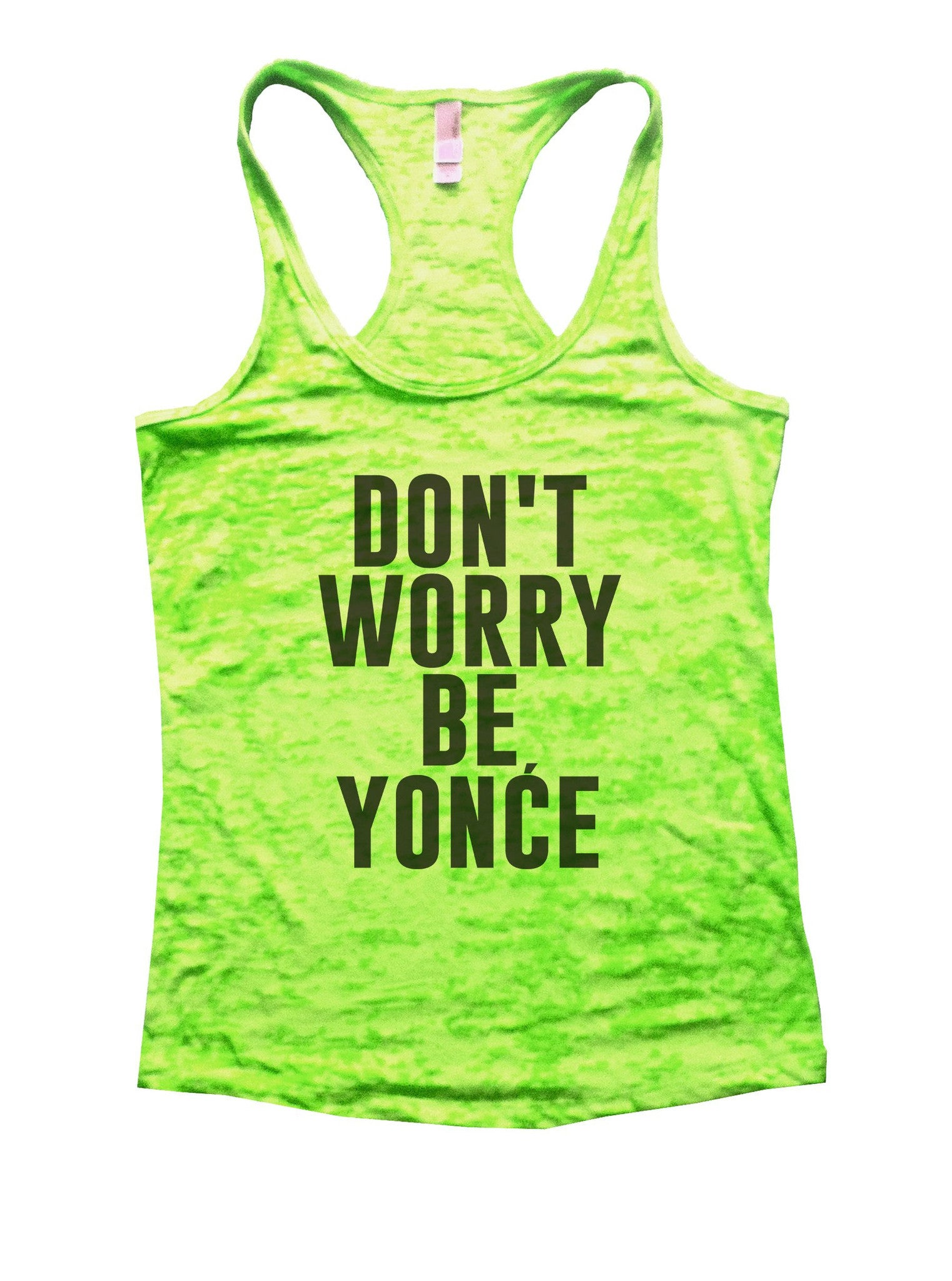 Don't Worry Be Yonce Burnout Tank Top By BurnoutTankTops.com - 934 - Funny Shirts Tank Tops Burnouts and Triblends  - 3